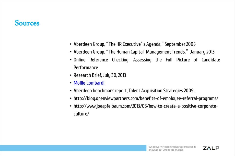 July 30, 2013 Mollie Lombardi Aberdeen benchmark report, Talent Acquisition Strategies 2009: http://blog.