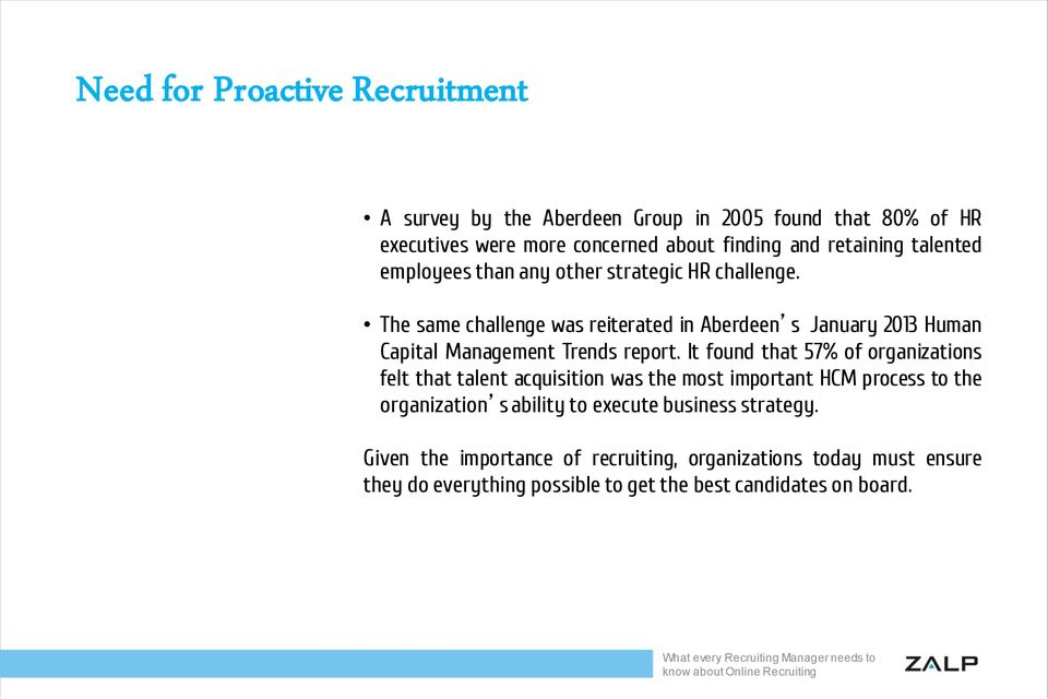 The same challenge was reiterated in Aberdeen s January 2013 Human Capital Management Trends report.