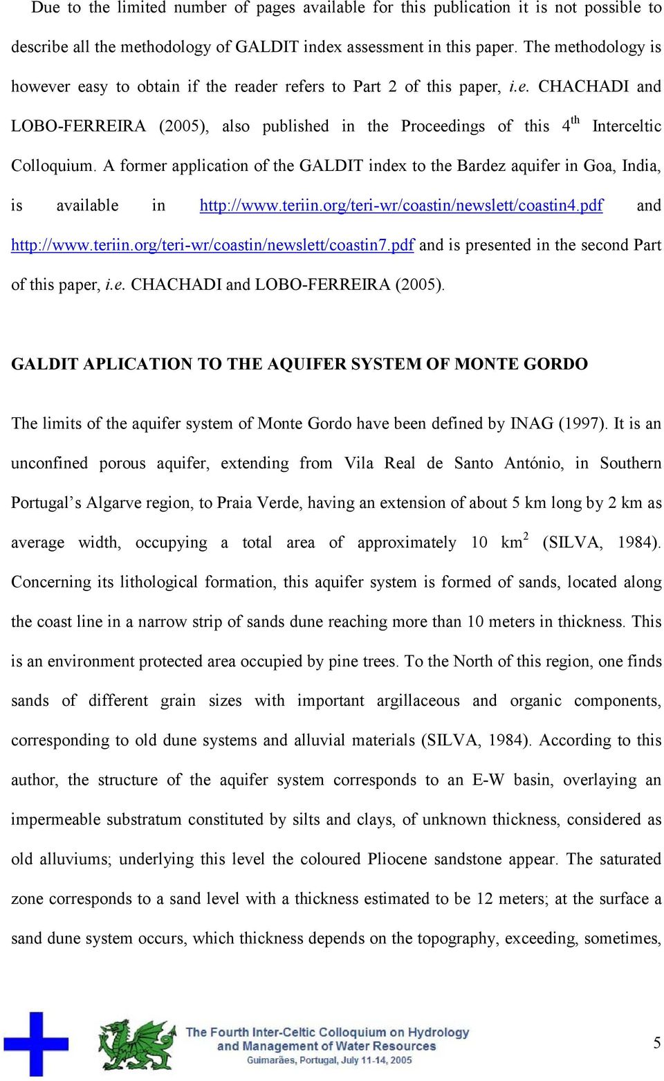 A former application of the GALDIT index to the Bardez aquifer in Goa, India, is available in http://www.teriin.org/teri-wr/coastin/newslett/coastin4.pdf and http://www.teriin.org/teri-wr/coastin/newslett/coastin7.