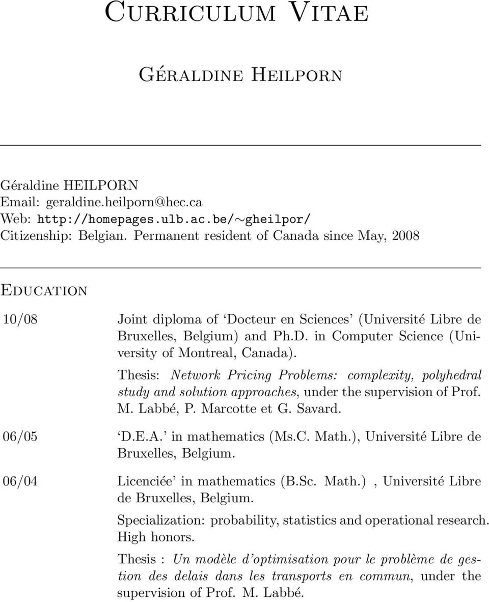 Thesis: Network Pricing Problems: complexity, polyhedral study and solution approaches, under the supervision of Prof. M. Labbé, P. Marcotte et G. Savard. 06/05 D.E.A. in mathematics (Ms.C. Math.