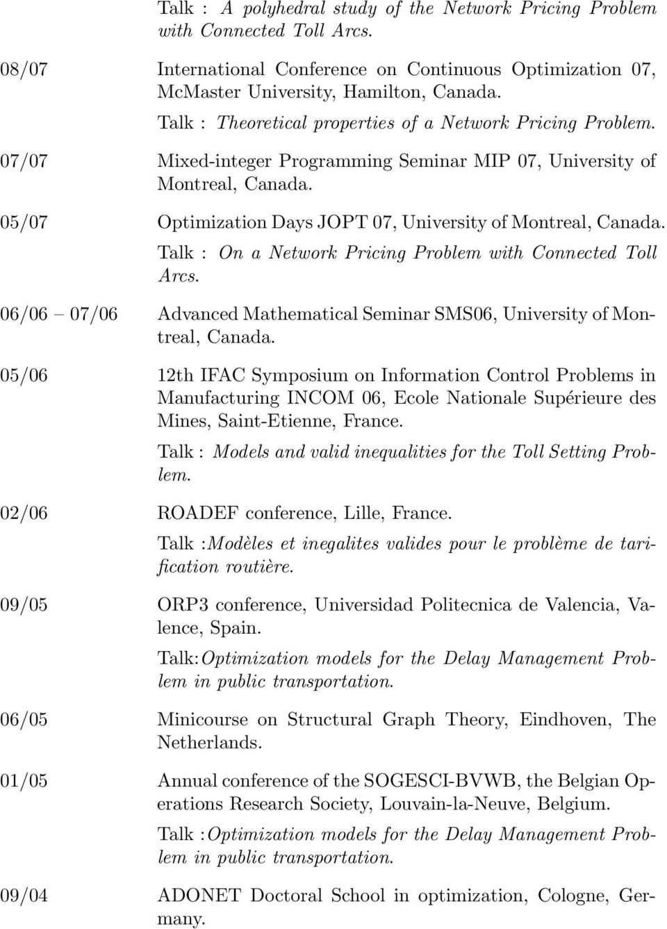 05/07 Optimization Days JOPT 07, University of Montreal, Canada. Talk : On a Network Pricing Problem with Connected Toll Arcs.