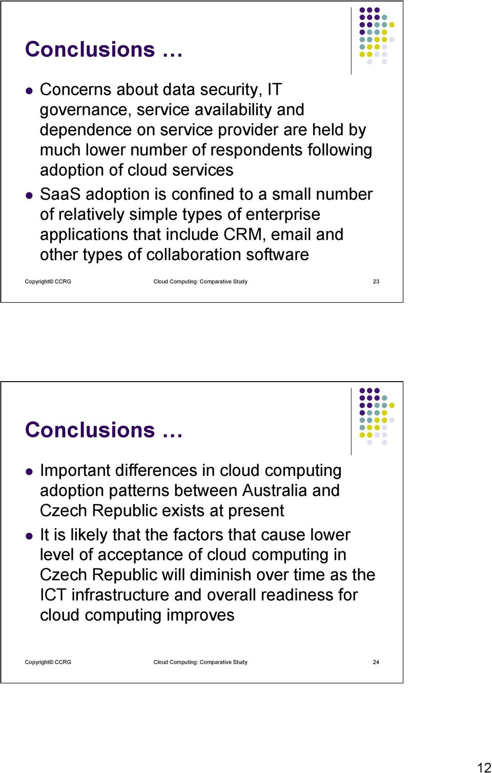 Comparative Study 23 Conclusions l Important differences in cloud computing adoption patterns between Australia and Czech Republic exists at present l It is likely that the factors that cause lower