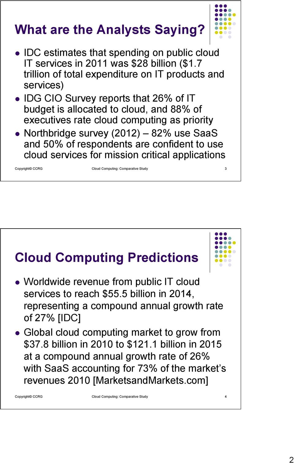 survey (2012) 82% use SaaS and 50% of respondents are confident to use cloud services for mission critical applications Copyright CCRG Cloud Computing: Comparative Study 3 Cloud Computing Predictions
