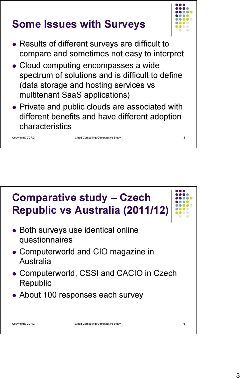 adoption characteristics Copyright CCRG Cloud Computing: Comparative Study 5 Comparative study Czech Republic vs Australia (2011/12) l Both surveys use identical online