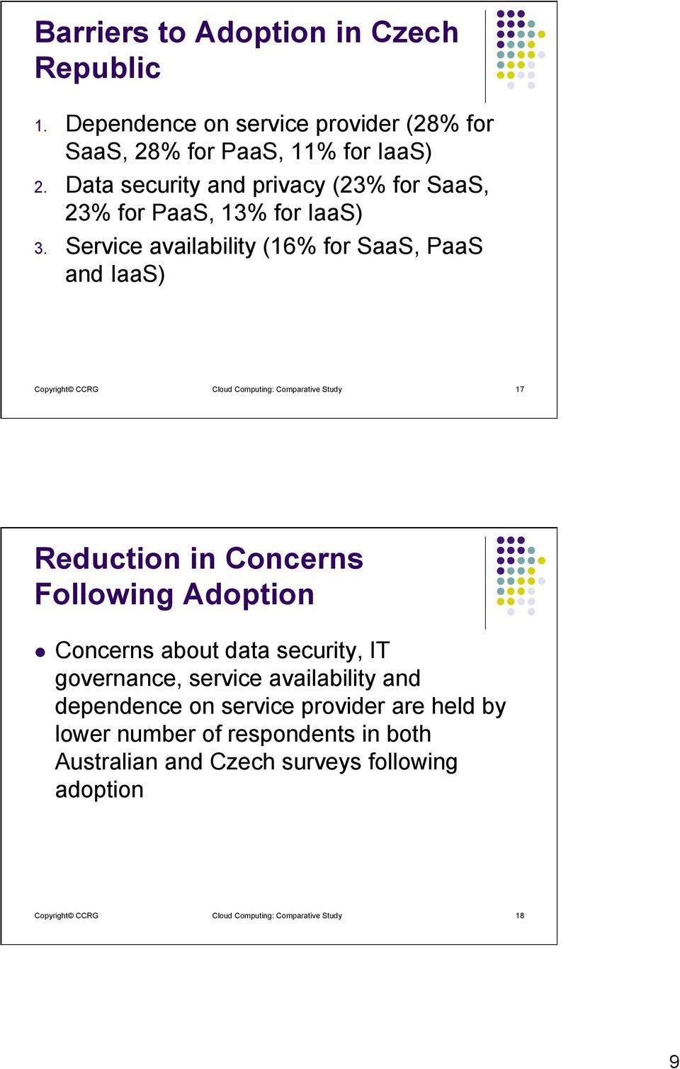Service availability (16% for SaaS, PaaS and IaaS) Copyright CCRG Cloud Computing: Comparative Study 17 Reduction in Concerns Following Adoption l