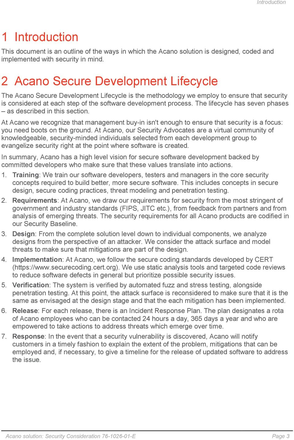 The lifecycle has seven phases as described in this section. At Acano we recognize that management buy-in isn't enough to ensure that security is a focus: you need boots on the ground.