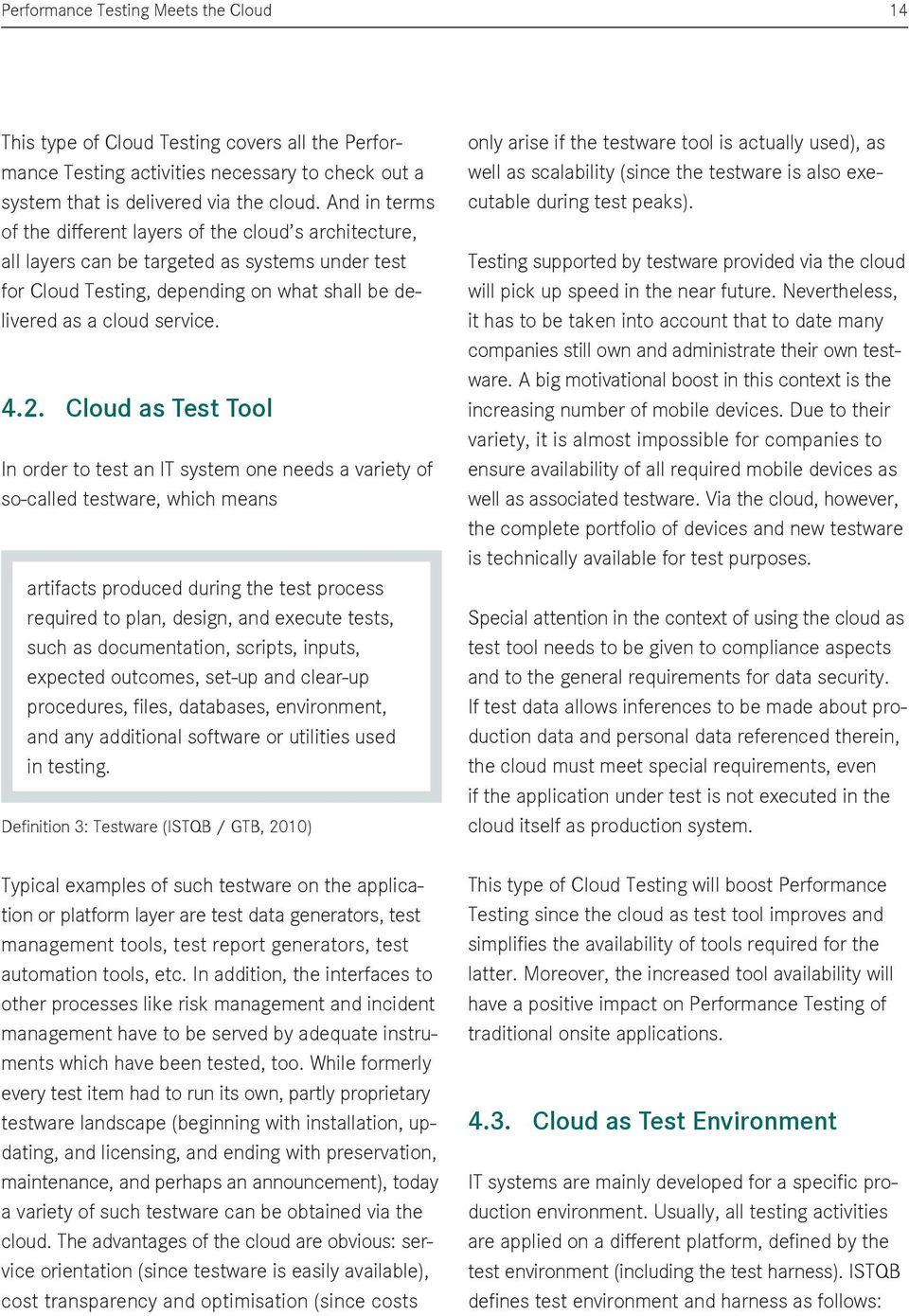 Cloud as Test Tool In order to test an IT system one needs a variety of so-called testware, which means artifacts produced during the test process required to plan, design, and execute tests, such as