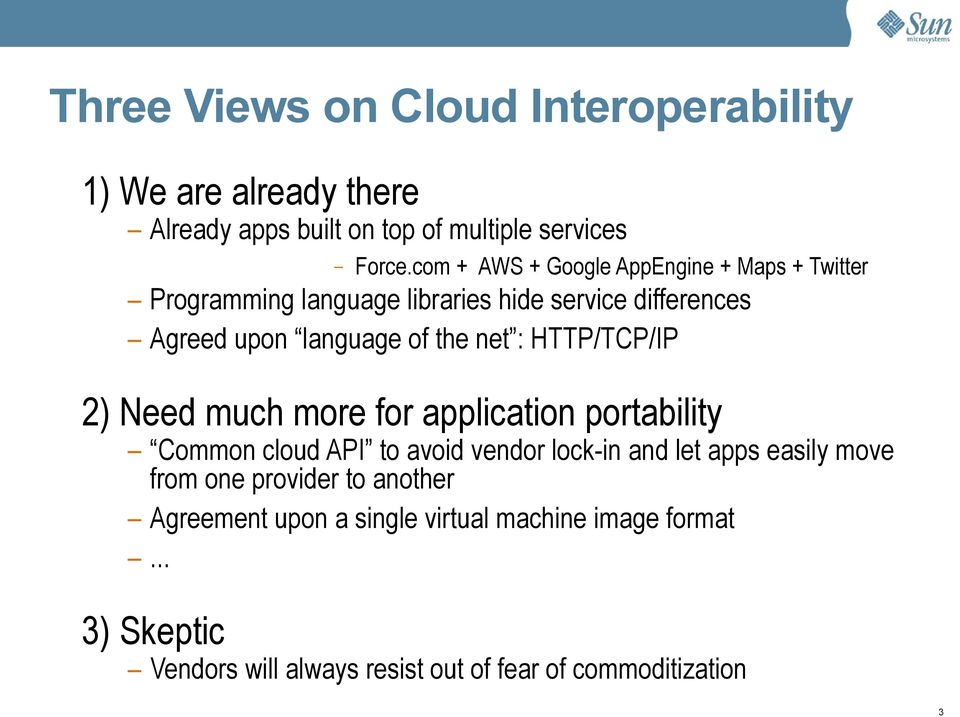 net : HTTP/TCP/IP 2) Need much more for application portability Common cloud API to avoid vendor lock-in and let apps easily move