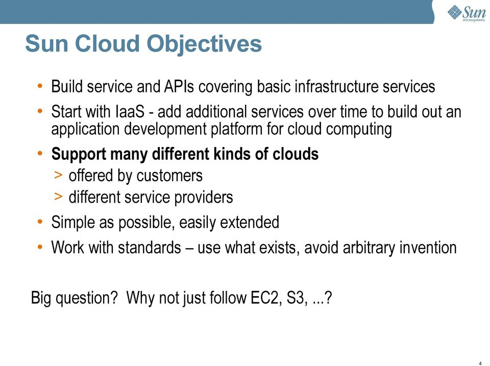 many different kinds of clouds > offered by customers > different service providers Simple as possible, easily