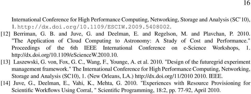 """ Proceedings of the 6th IEEE International Conference on e-science Workshops, 1. http://dx.doi.org/10.1109/esciencew.2010.10. [13] Laszewski, G. von, Fox, G. C., Wang, F., Younge, A. et al. 2010."
