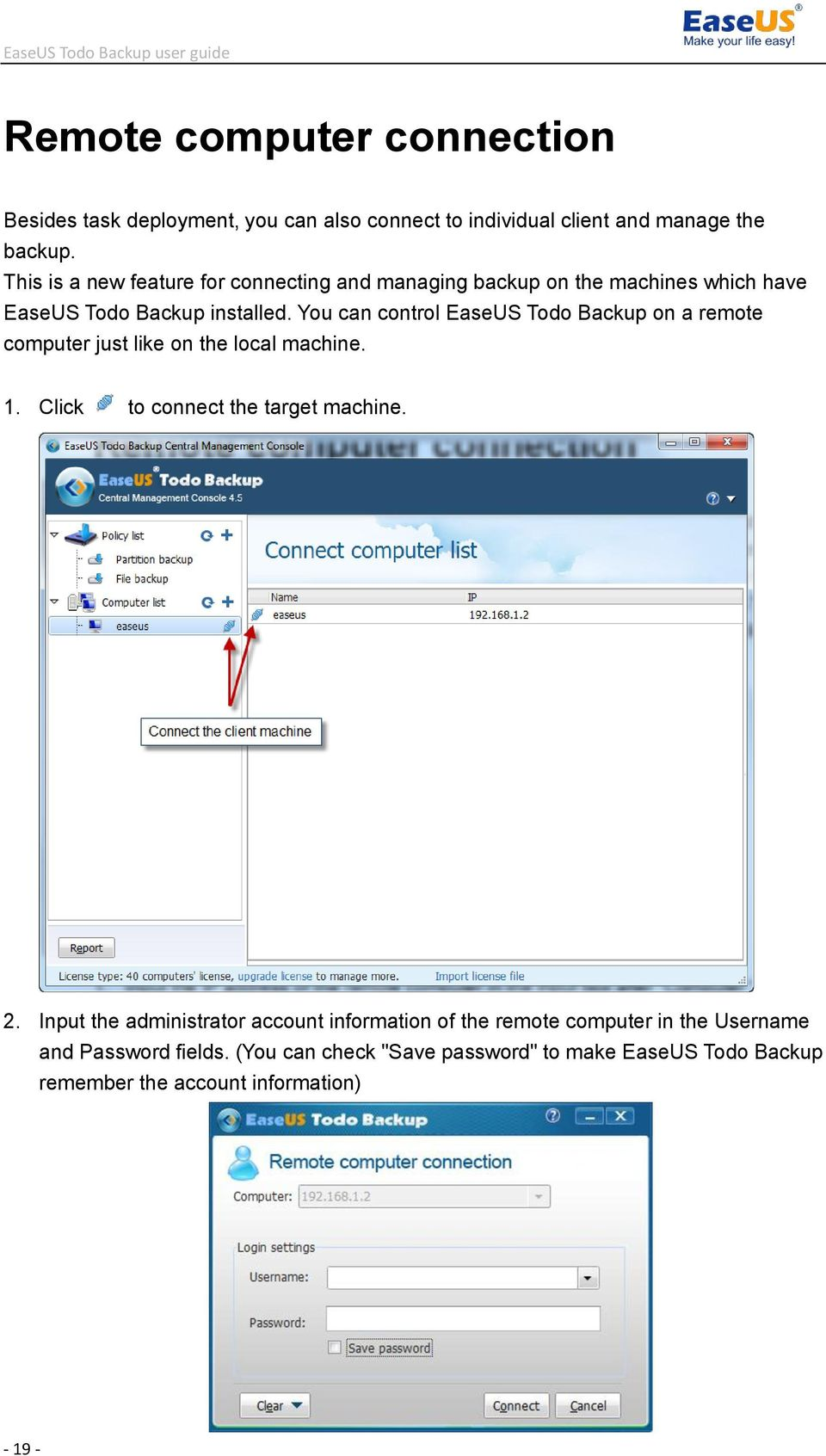 You can control EaseUS Todo Backup on a remote computer just like on the local machine. 1. Click to connect the target machine. 2.