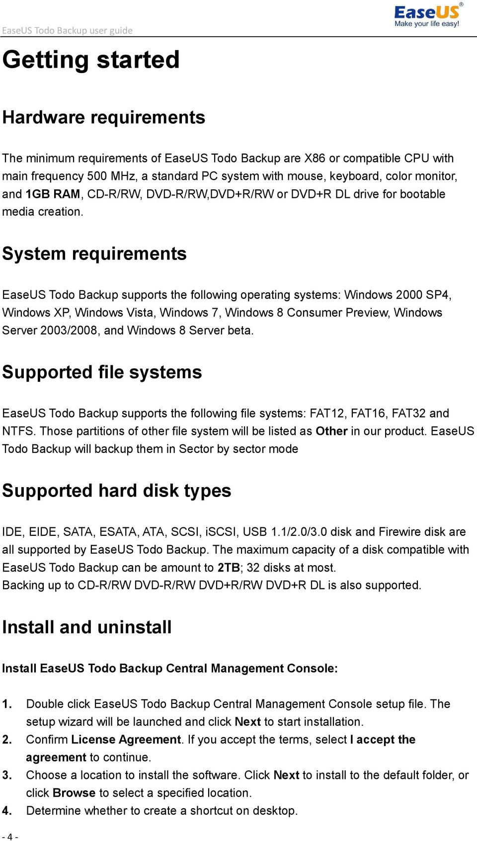 System requirements EaseUS Todo Backup supports the following operating systems: Windows 2000 SP4, Windows XP, Windows Vista, Windows 7, Windows 8 Consumer Preview, Windows Server 2003/2008, and