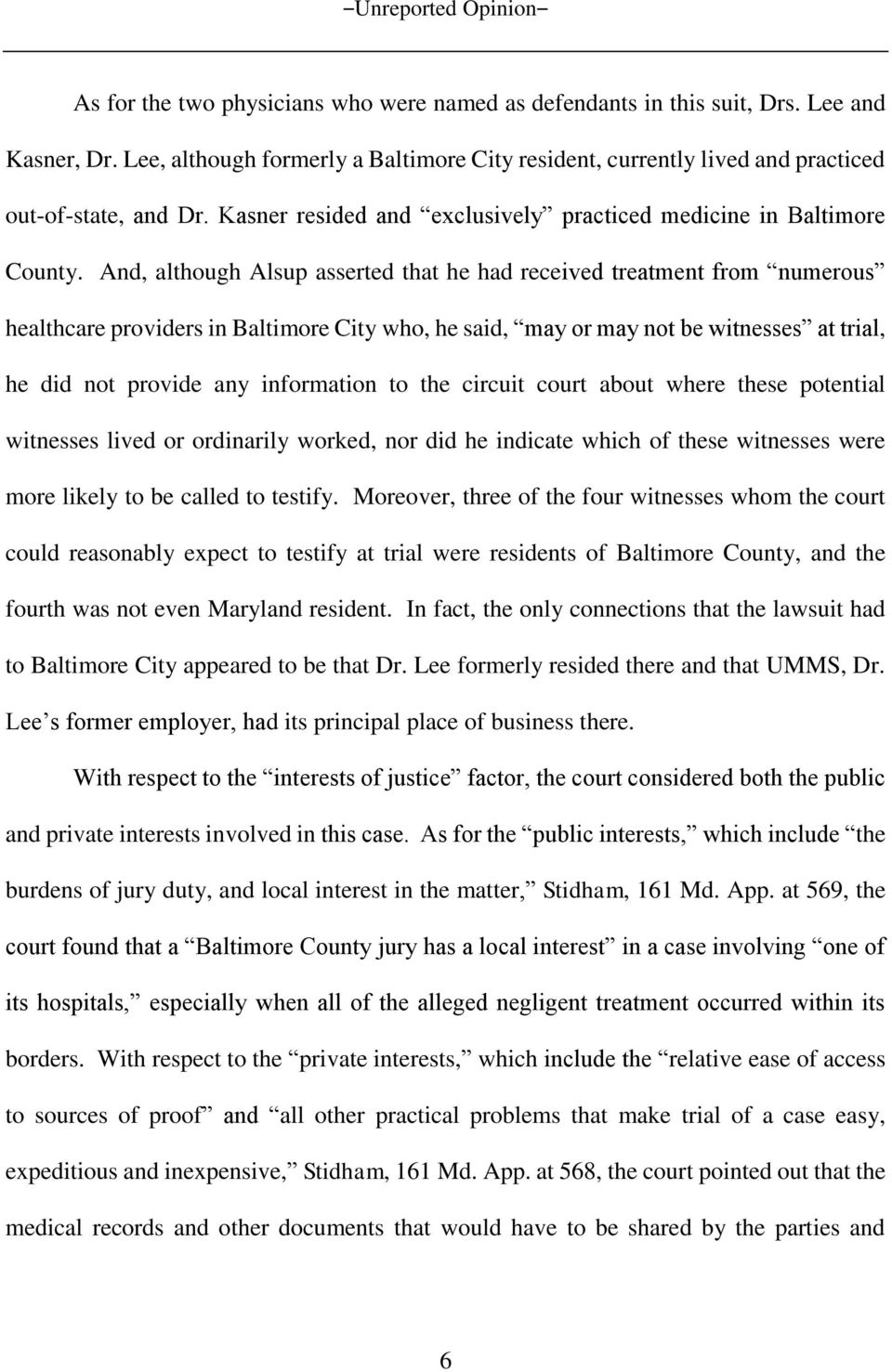 And, although Alsup asserted that he had received treatment from numerous healthcare providers in Baltimore City who, he said, may or may not be witnesses at trial, he did not provide any information