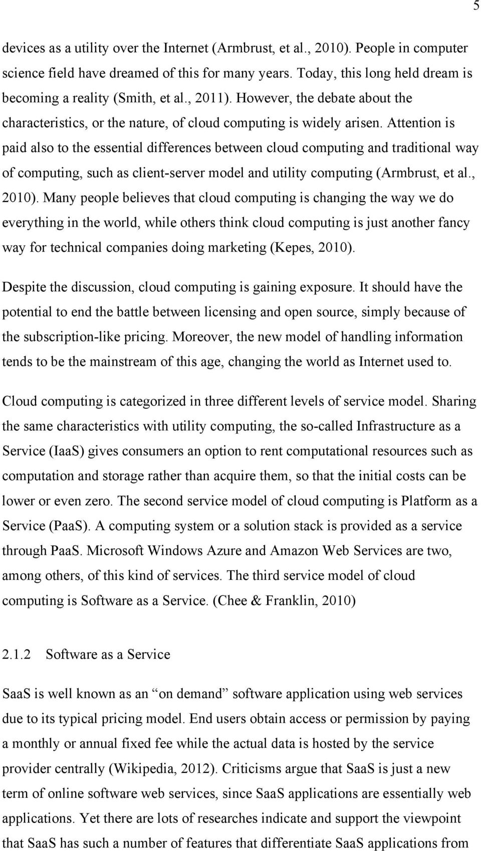 Attention is paid also to the essential differences between cloud computing and traditional way of computing, such as client-server model and utility computing (Armbrust, et al., 2010).