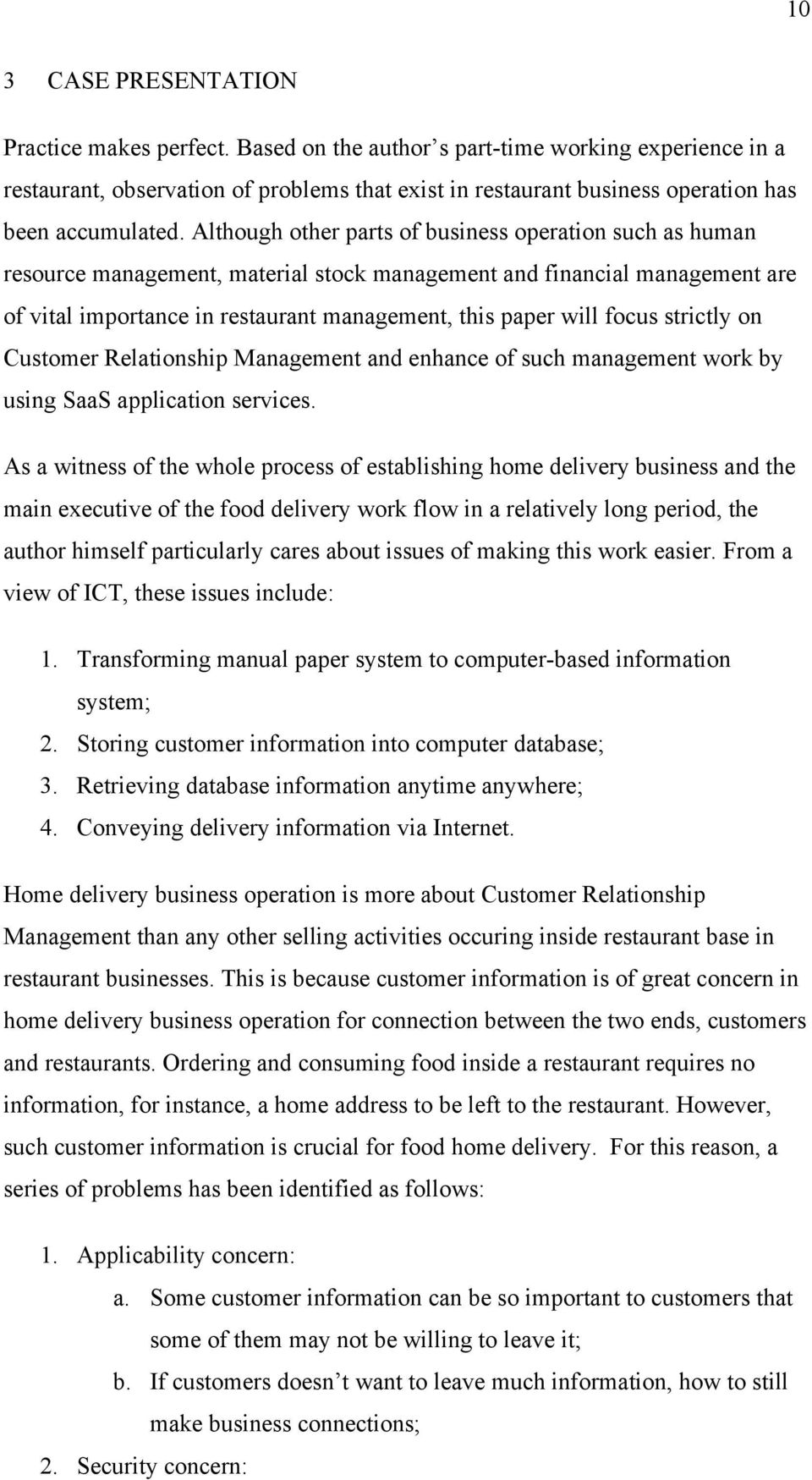 Although other parts of business operation such as human resource management, material stock management and financial management are of vital importance in restaurant management, this paper will
