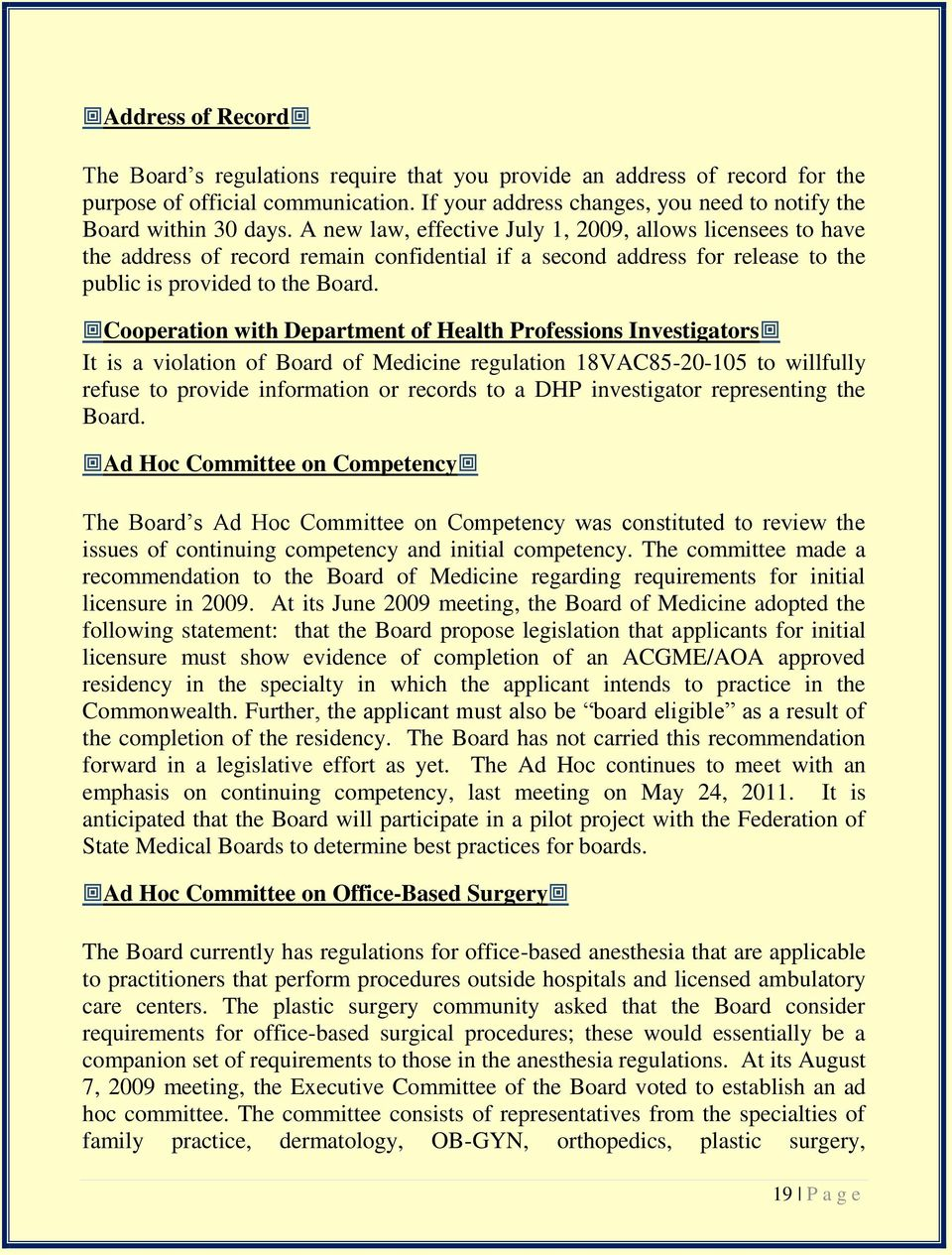 Cooperation with Department of Health Professions Investigators It is a violation of Board of Medicine regulation 18VAC85-20-105 to willfully refuse to provide information or records to a DHP