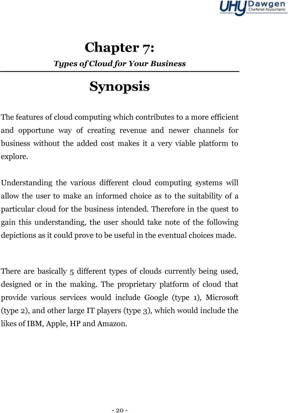 Understanding the various different cloud computing systems will allow the user to make an informed choice as to the suitability of a particular cloud for the business intended.