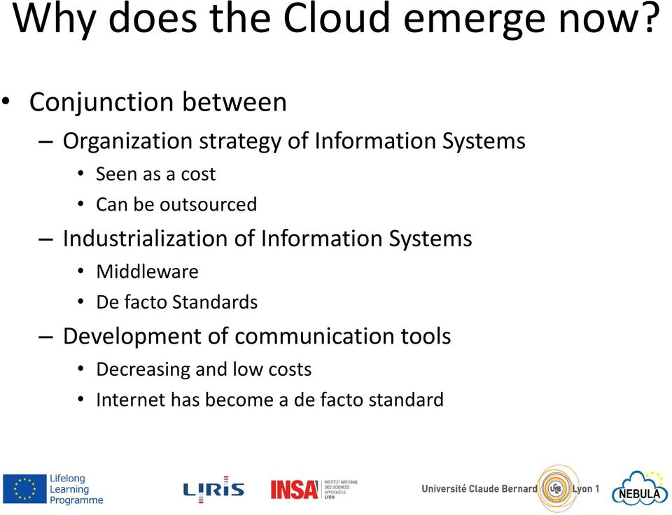 cost Can be outsourced Industrialization of Information Systems Middleware
