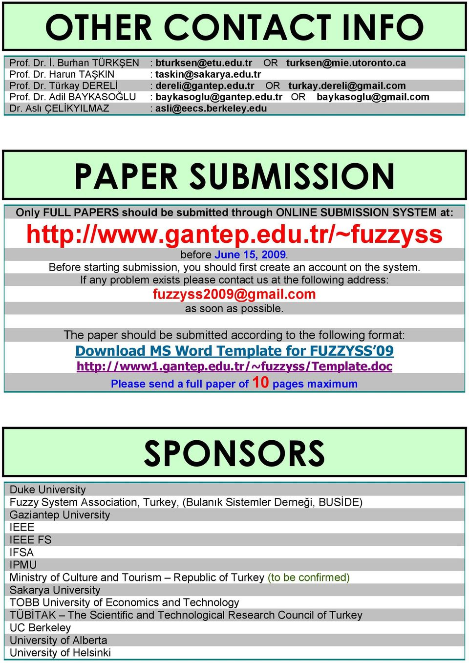 edu PAPER SUBMISSION Only FULL PAPERS should be submitted through ONLINE SUBMISSION SYSTEM at: http://www.gantep.edu.tr/~fuzzyss before June 15, 2009.