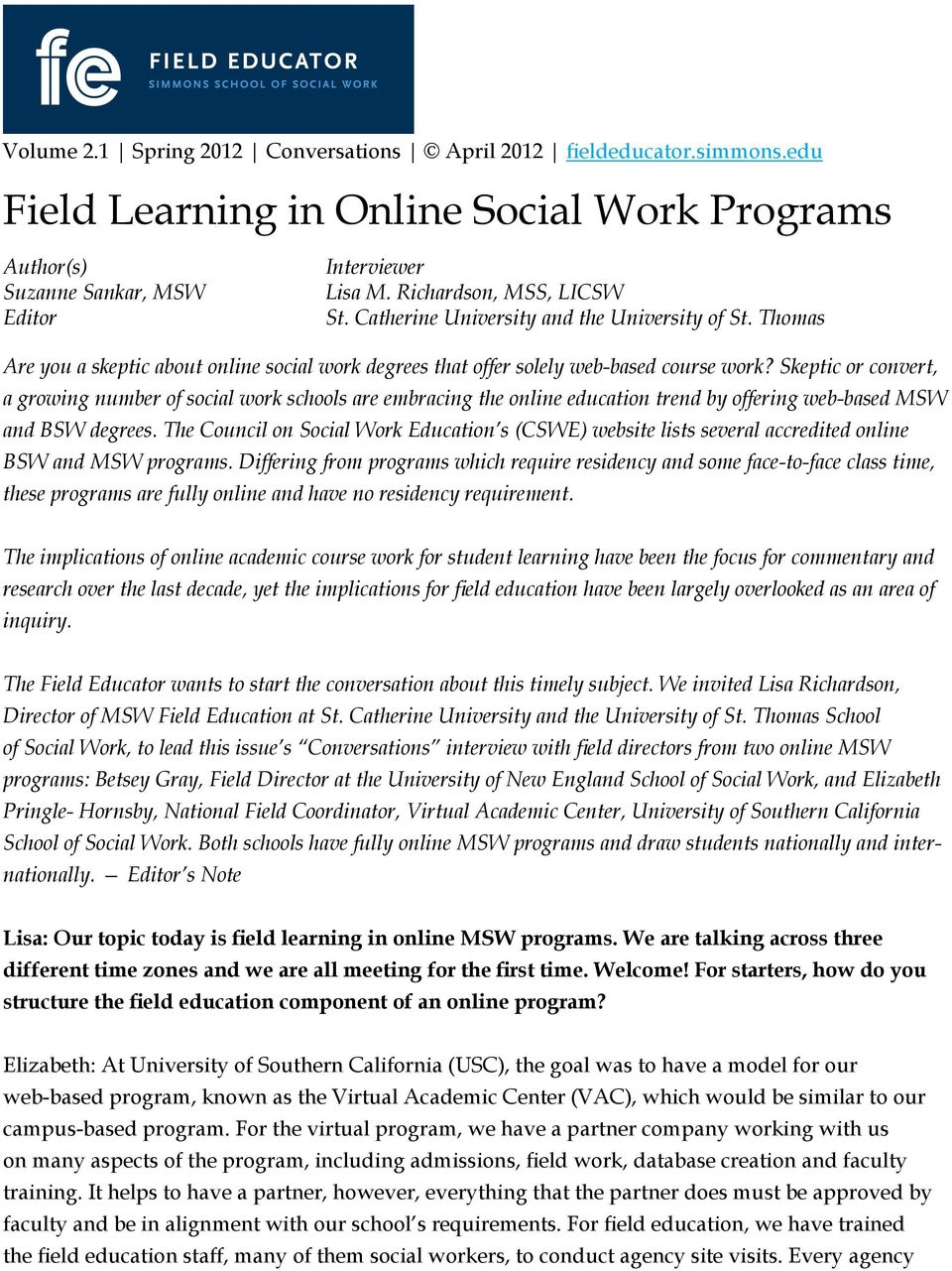 Skeptic or convert, a growing number of social work schools are embracing the online education trend by offering web-based MSW and BSW degrees.