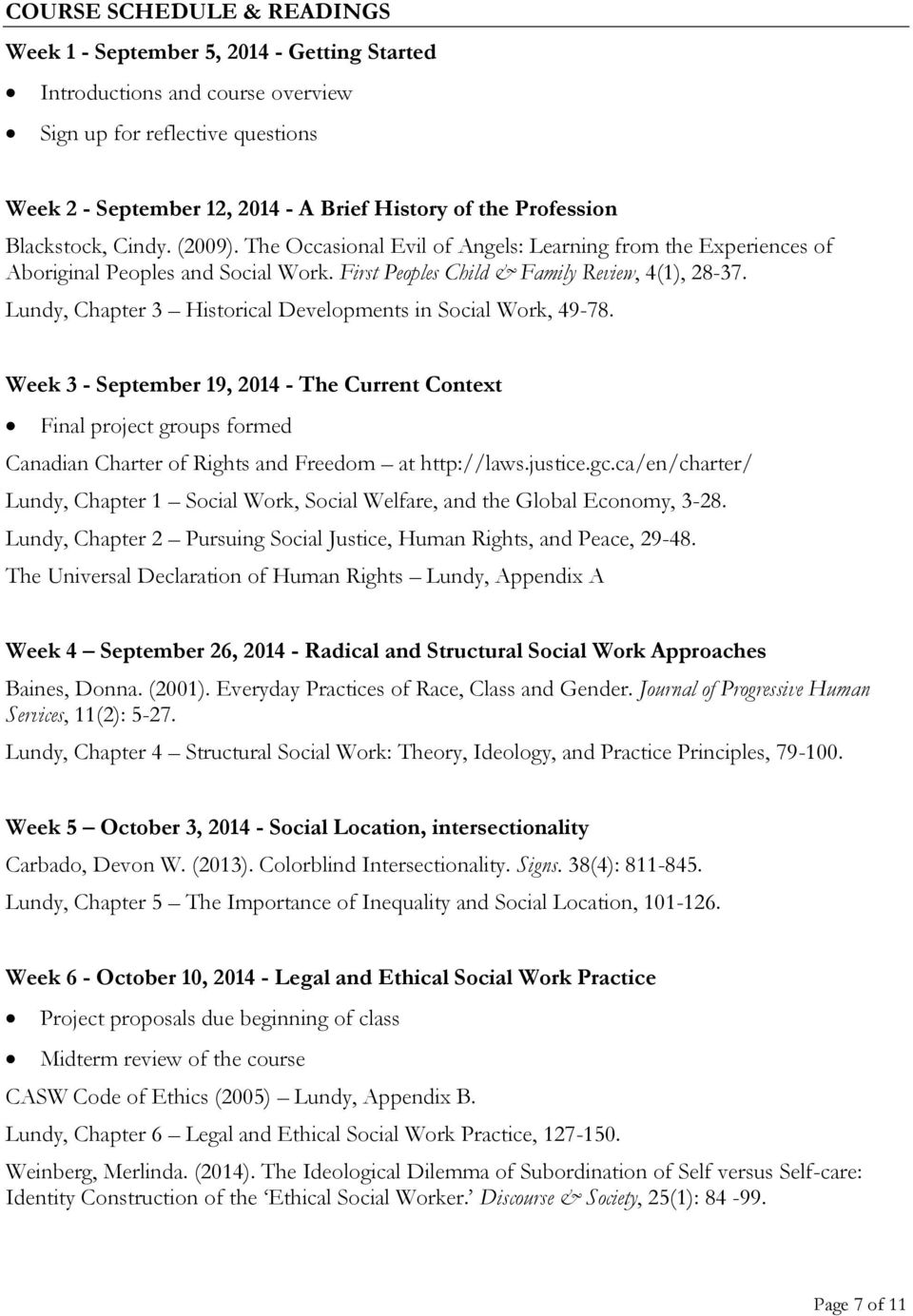 Lundy, Chapter 3 Historical Developments in Social Work, 49-78. Week 3 - September 19, 2014 - The Current Context Final project groups formed Canadian Charter of Rights and Freedom at http://laws.