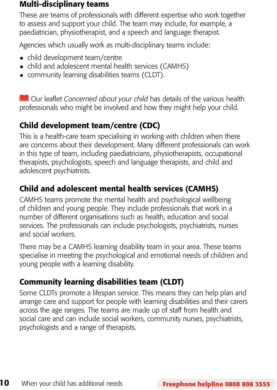 Agencies which usually work as multi-disciplinary teams include: child development team/centre child and adolescent mental health services (CAMHS) community learning disabilities teams (CLDT).