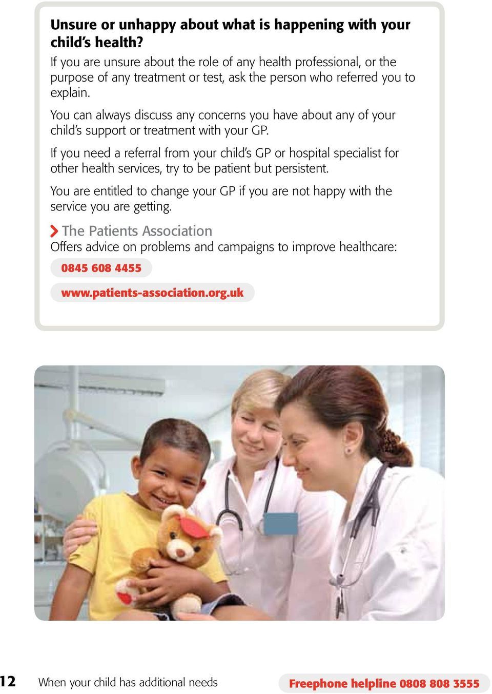 You can always discuss any concerns you have about any of your child s support or treatment with your GP.