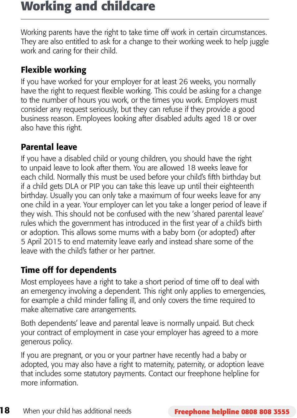 Flexible working If you have worked for your employer for at least 26 weeks, you normally have the right to request flexible working.