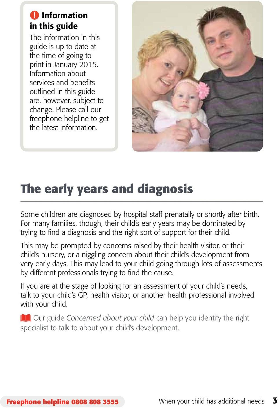The early years and diagnosis Some children are diagnosed by hospital staff prenatally or shortly after birth.