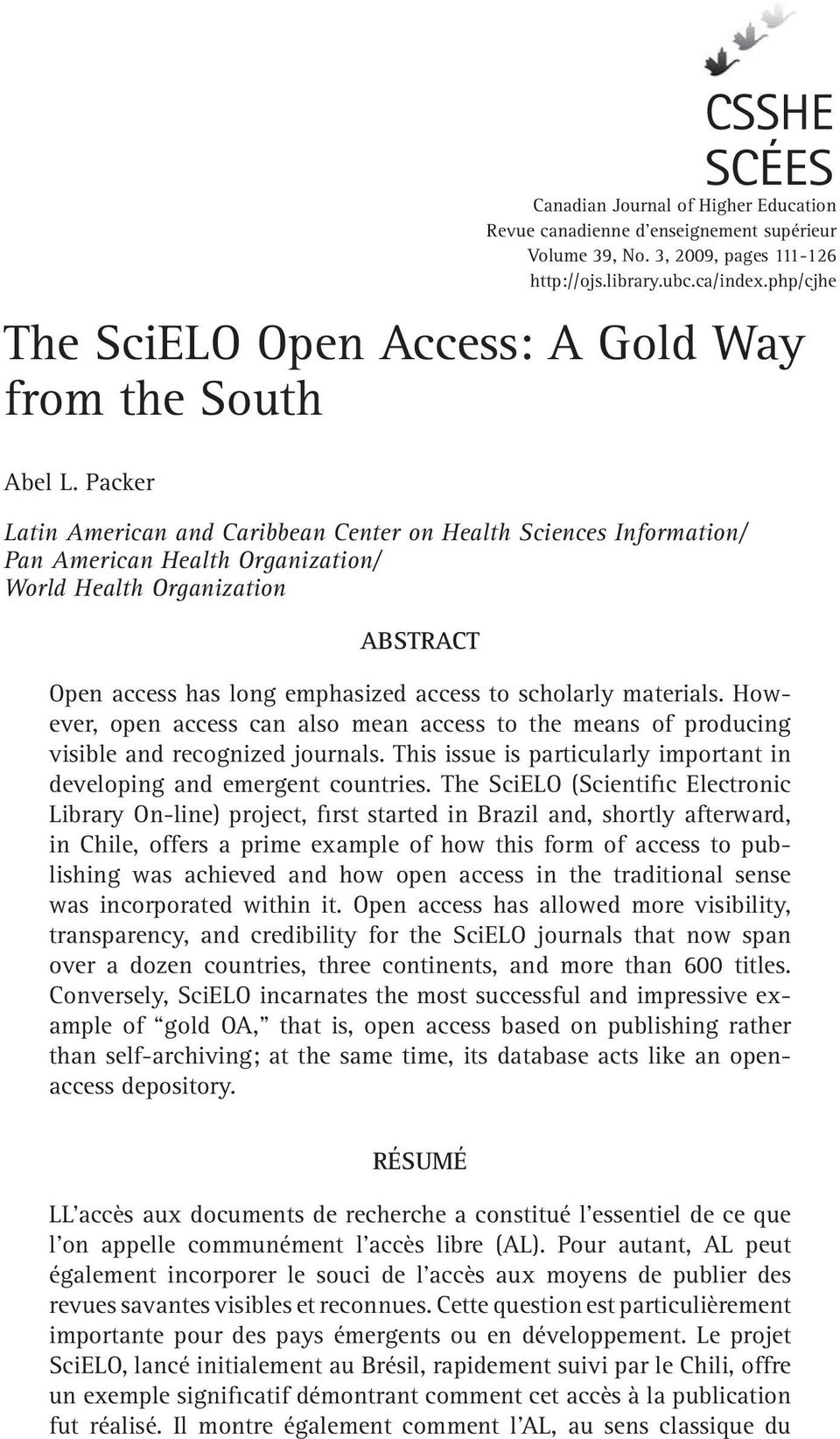 Packer Latin American and Caribbean Center on Health Sciences Information/ Pan American Health Organization/ World Health Organization ABSTRACT Open access has long emphasized access to scholarly