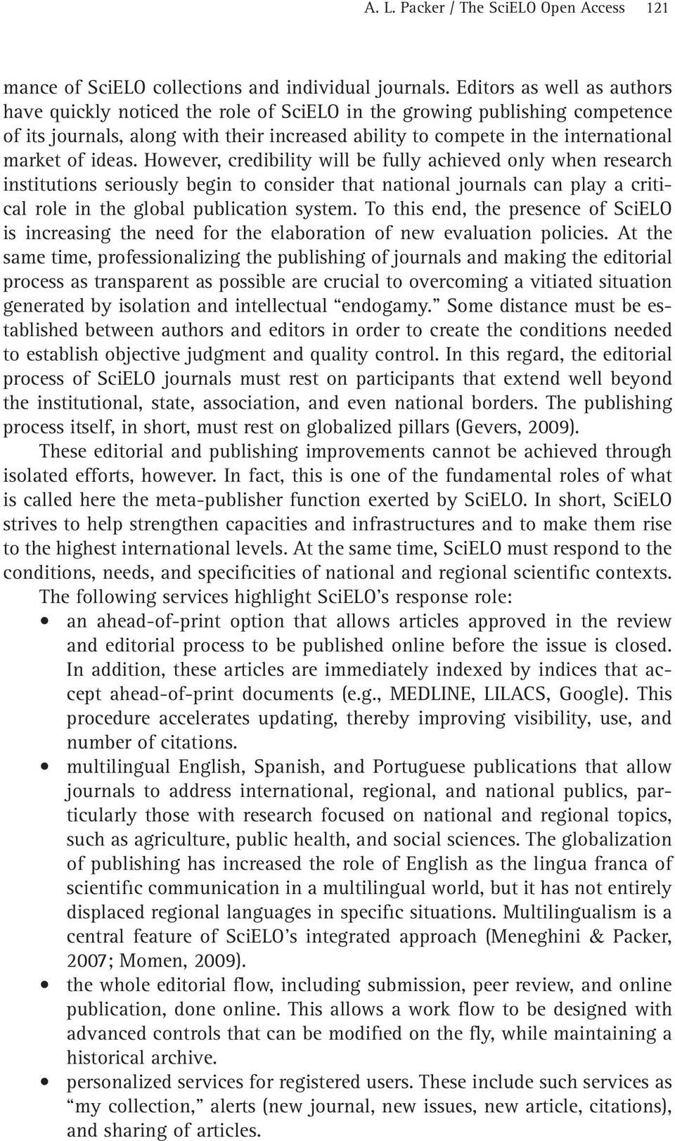 ideas. However, credibility will be fully achieved only when research institutions seriously begin to consider that national journals can play a critical role in the global publication system.