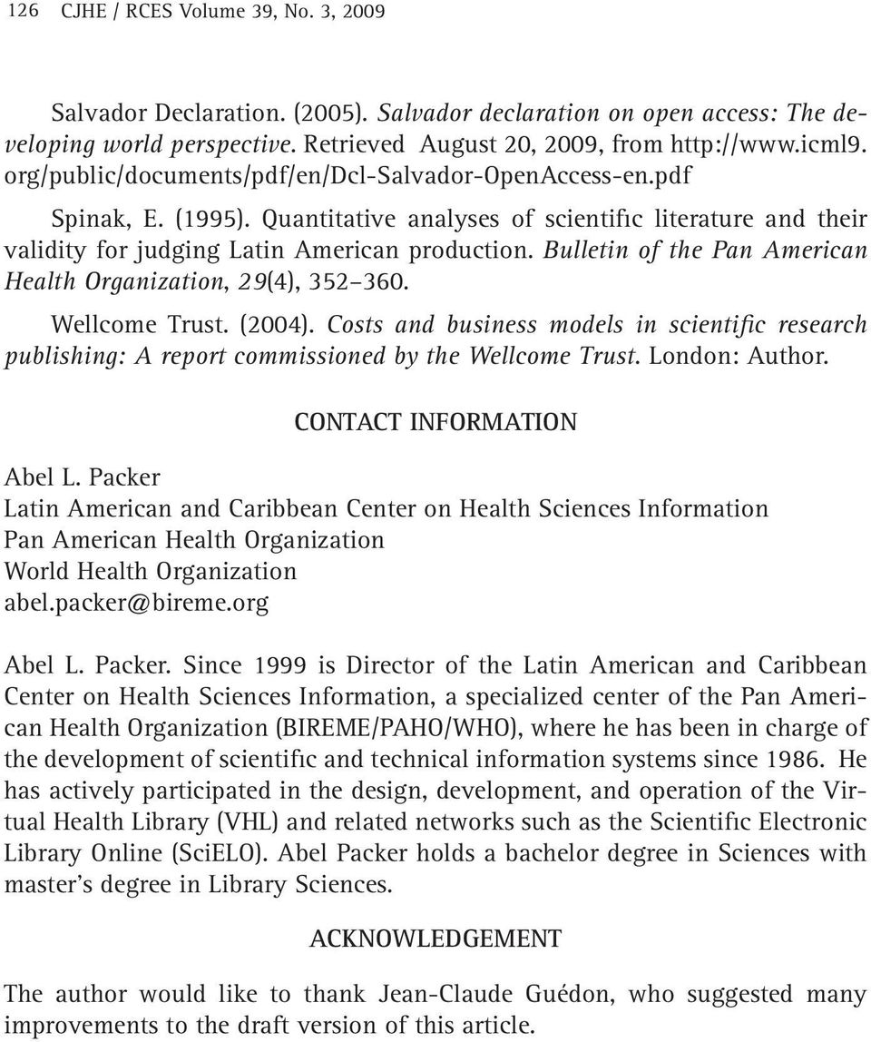 Bulletin of the Pan American Health Organization, 29(4), 352 360. Wellcome Trust. (2004). Costs and business models in scientific research publishing: A report commissioned by the Wellcome Trust.