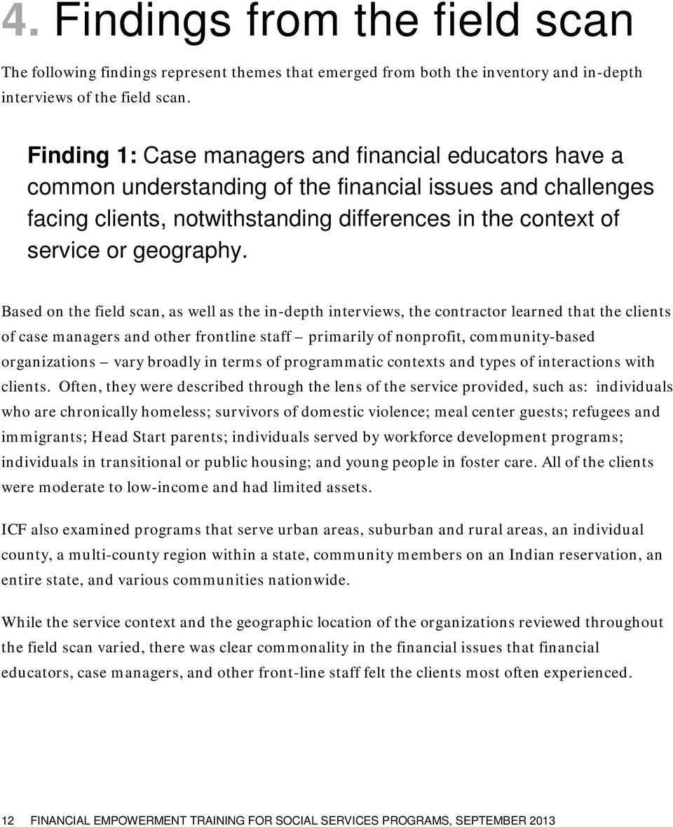 Based on the field scan, as well as the in-depth interviews, the contractor learned that the clients of case managers and other frontline staff primarily of nonprofit, community-based organizations