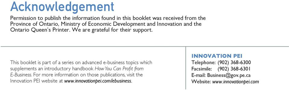 This booklet is part of a series on advanced e-business topics which supplements an introductory handbook How You Can Profit from E-Business.