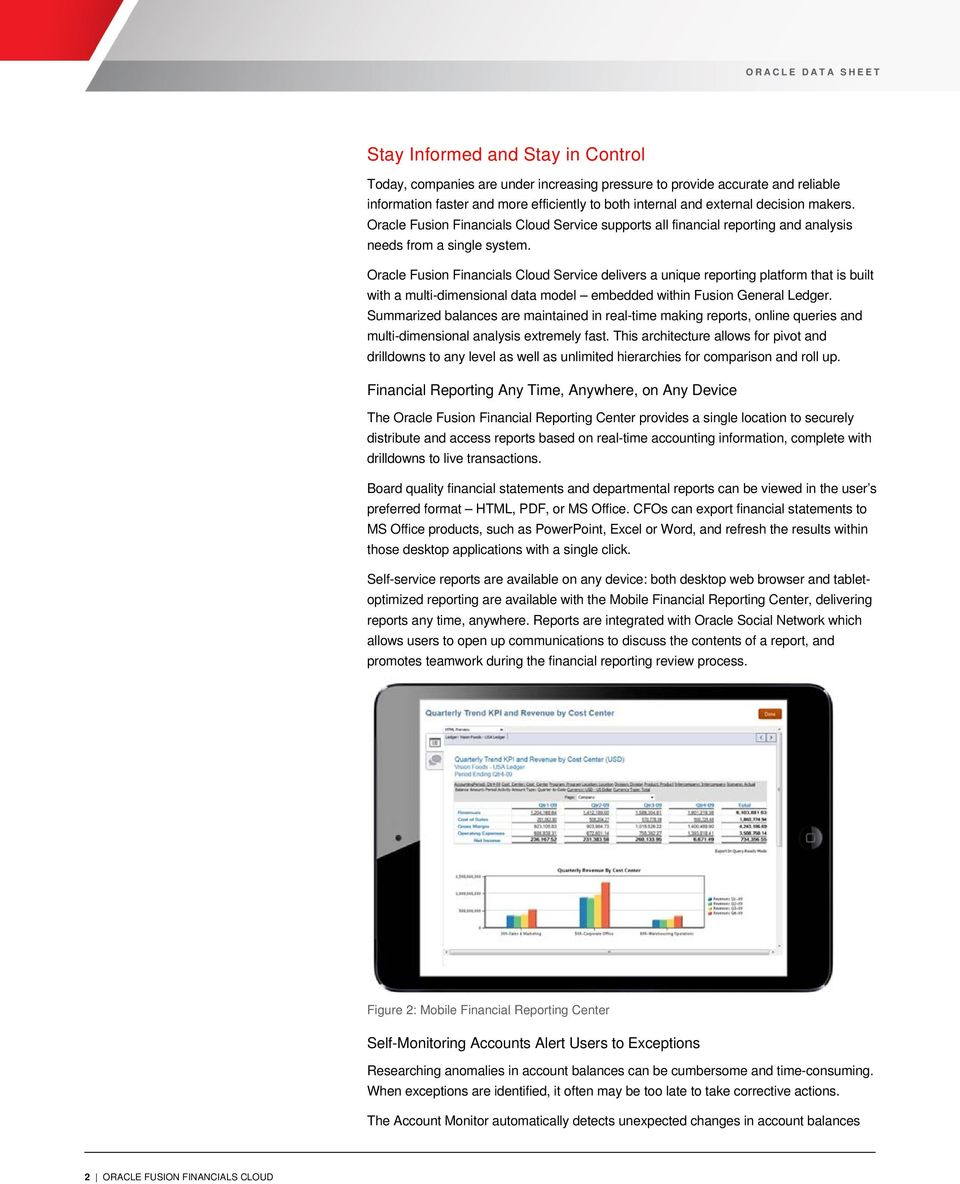 Oracle Fusion Financials Cloud Service delivers a unique reporting platform that is built with a multi-dimensional data model embedded within Fusion General Ledger.