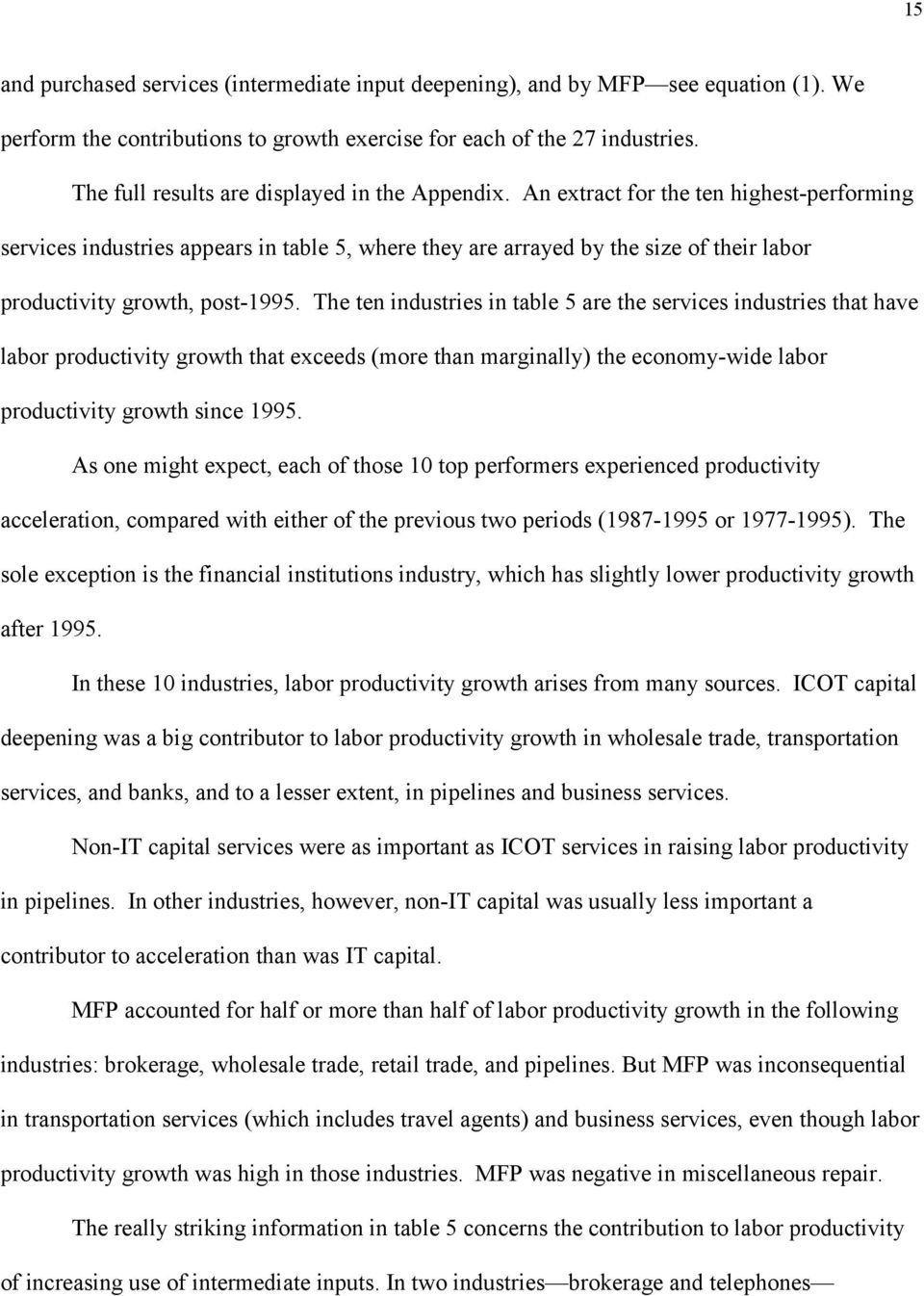 An extract for the ten highest-performing services industries appears in table 5, where they are arrayed by the size of their labor productivity growth, post-1995.