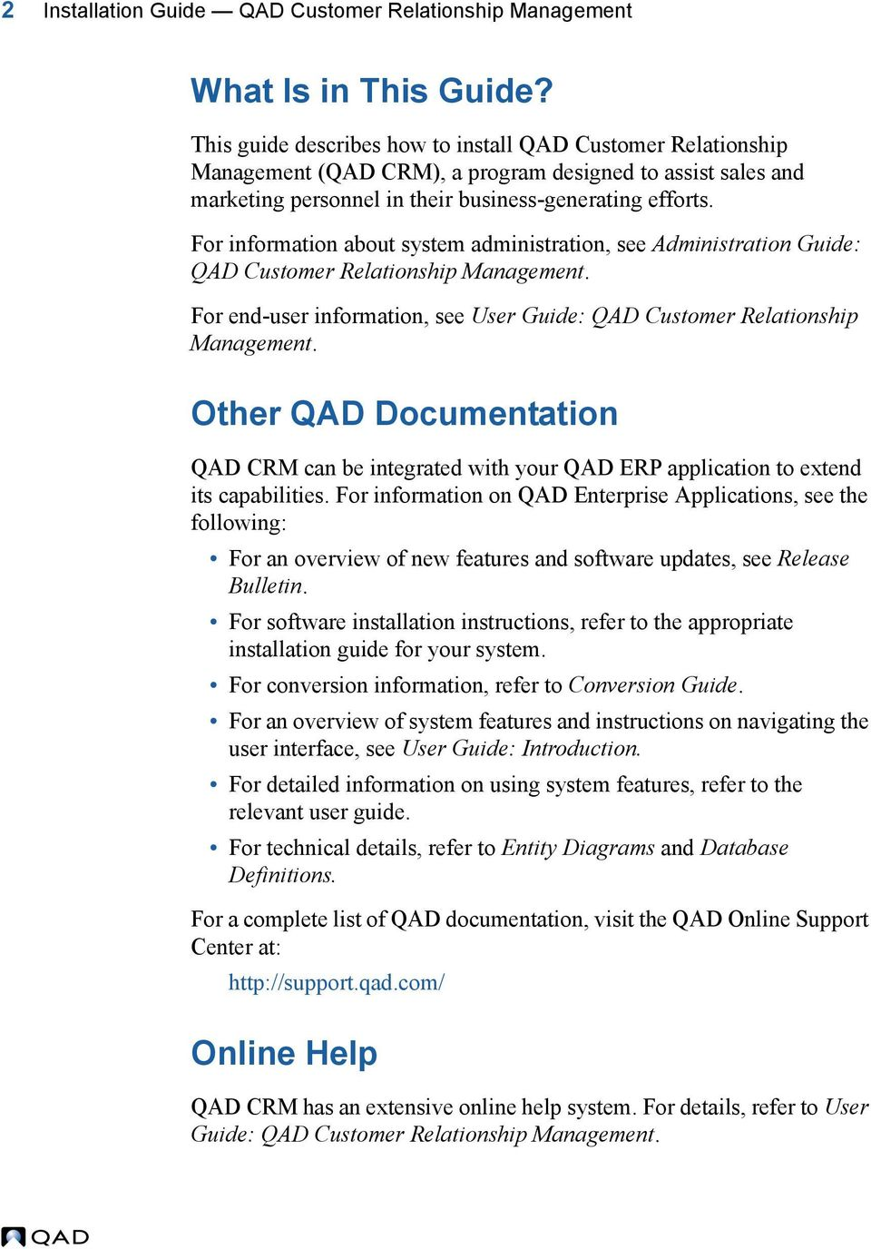 For information about system administration, see Administration Guide: QAD Customer Relationship Management. For end-user information, see User Guide: QAD Customer Relationship Management.