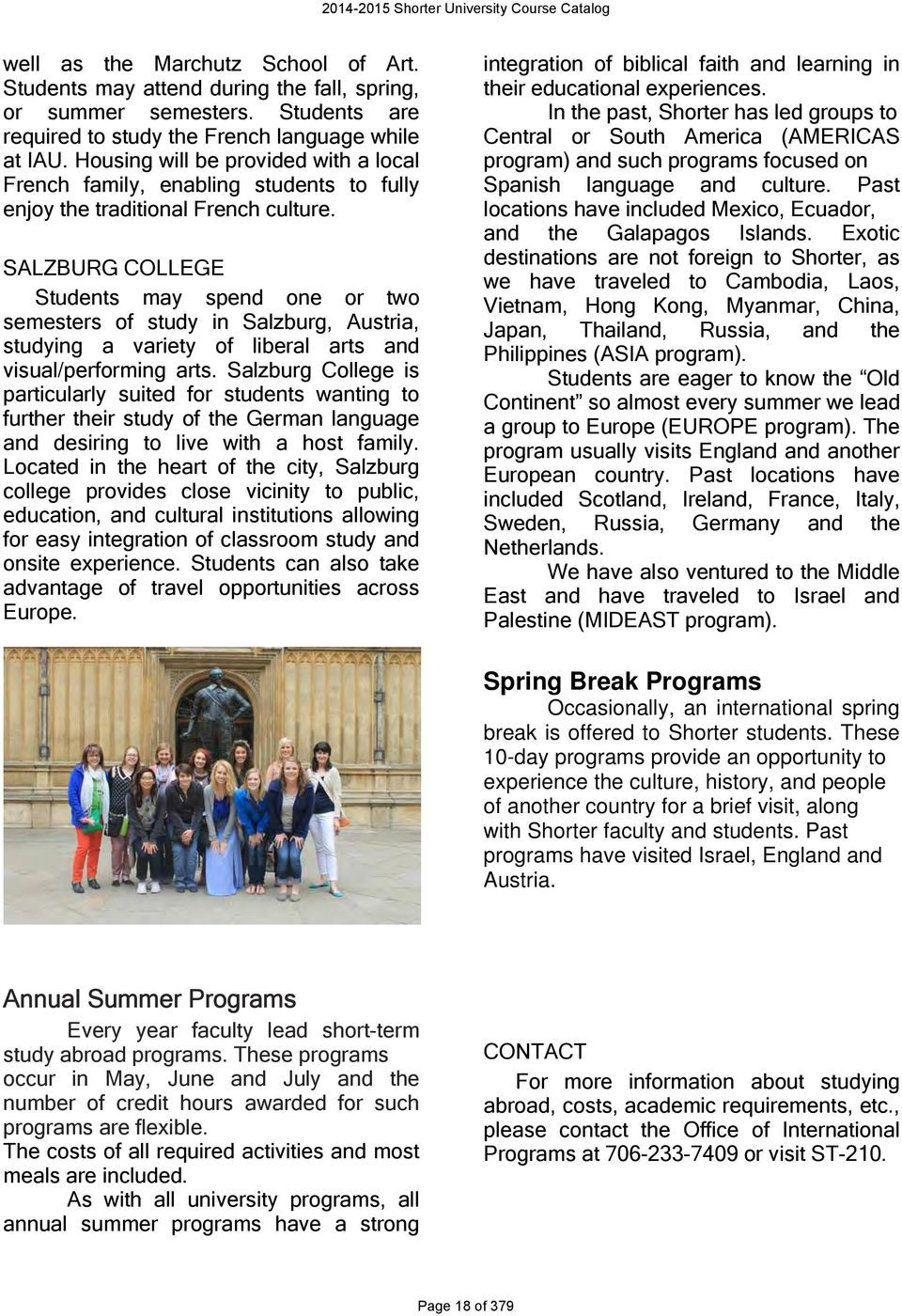 SALZBURG COLLEGE Students may spend one or two semesters of study in Salzburg, Austria, studying a variety of liberal arts and visual/performing arts.