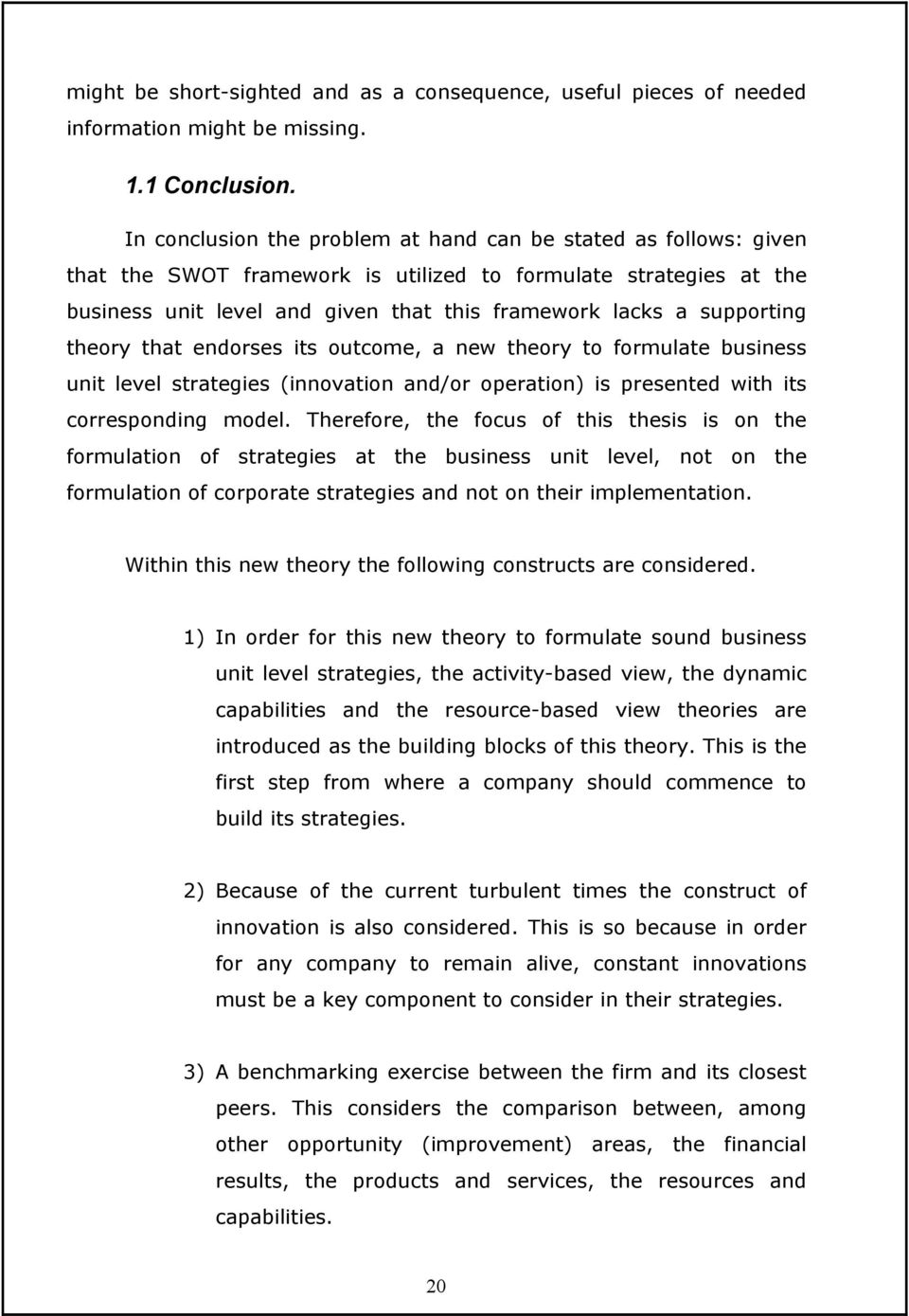supporting theory that endorses its outcome, a new theory to formulate business unit level strategies (innovation and/or operation) is presented with its corresponding model.