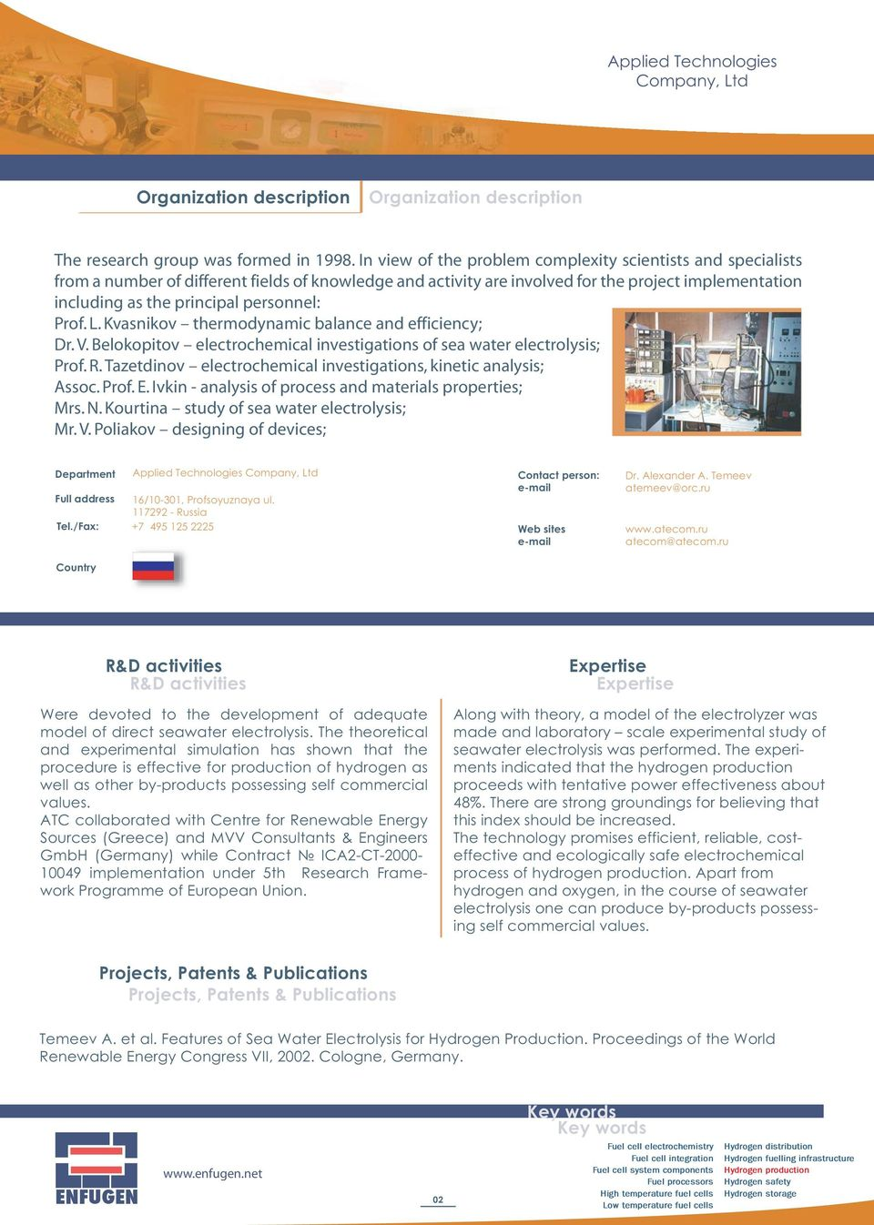 personnel: Prof. L. Kvasnikov thermodynamic balance and efficiency; Dr. V. Belokopitov electrochemical investigations of sea water electrolysis; Prof. R.