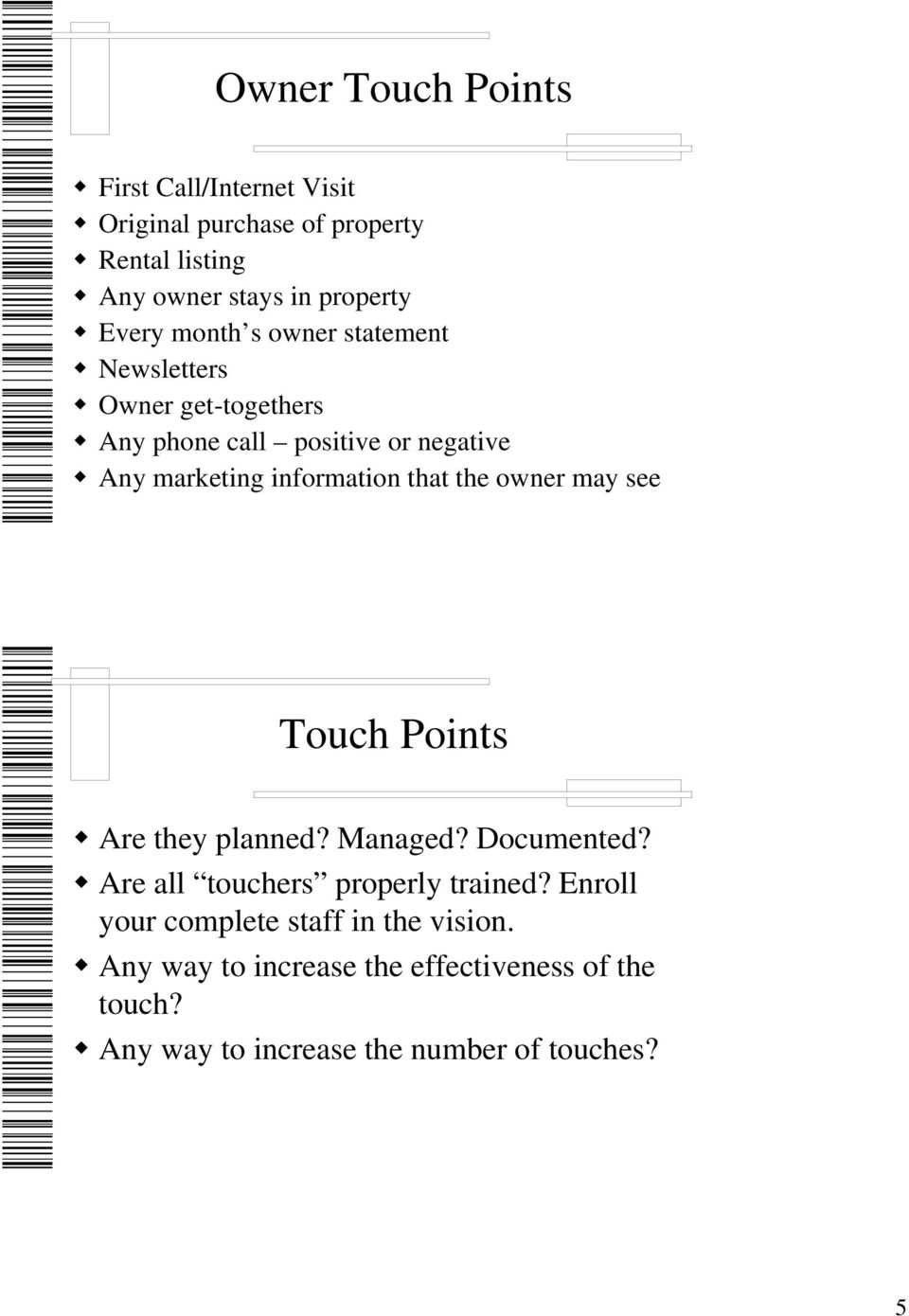 information that the owner may see Touch Points Are they planned? Managed? Documented? Are all touchers properly trained?