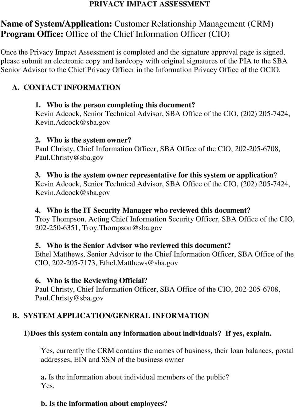 Information Privacy Office of the OCIO. A. CONTACT INFORMATION 1. Who is the person completing this document? Kevin Adcock, Senior Technical Advisor, SBA Office of the CIO, (202) 205-7424, Kevin.