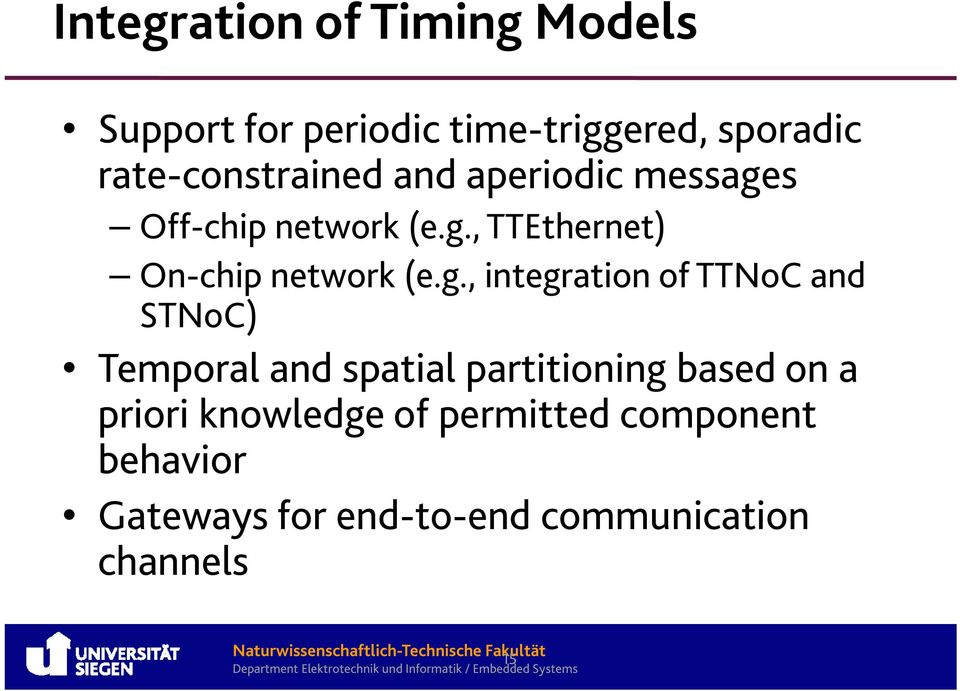 g., integration of TTNoC and STNoC) Temporal and spatial partitioning based on a priori