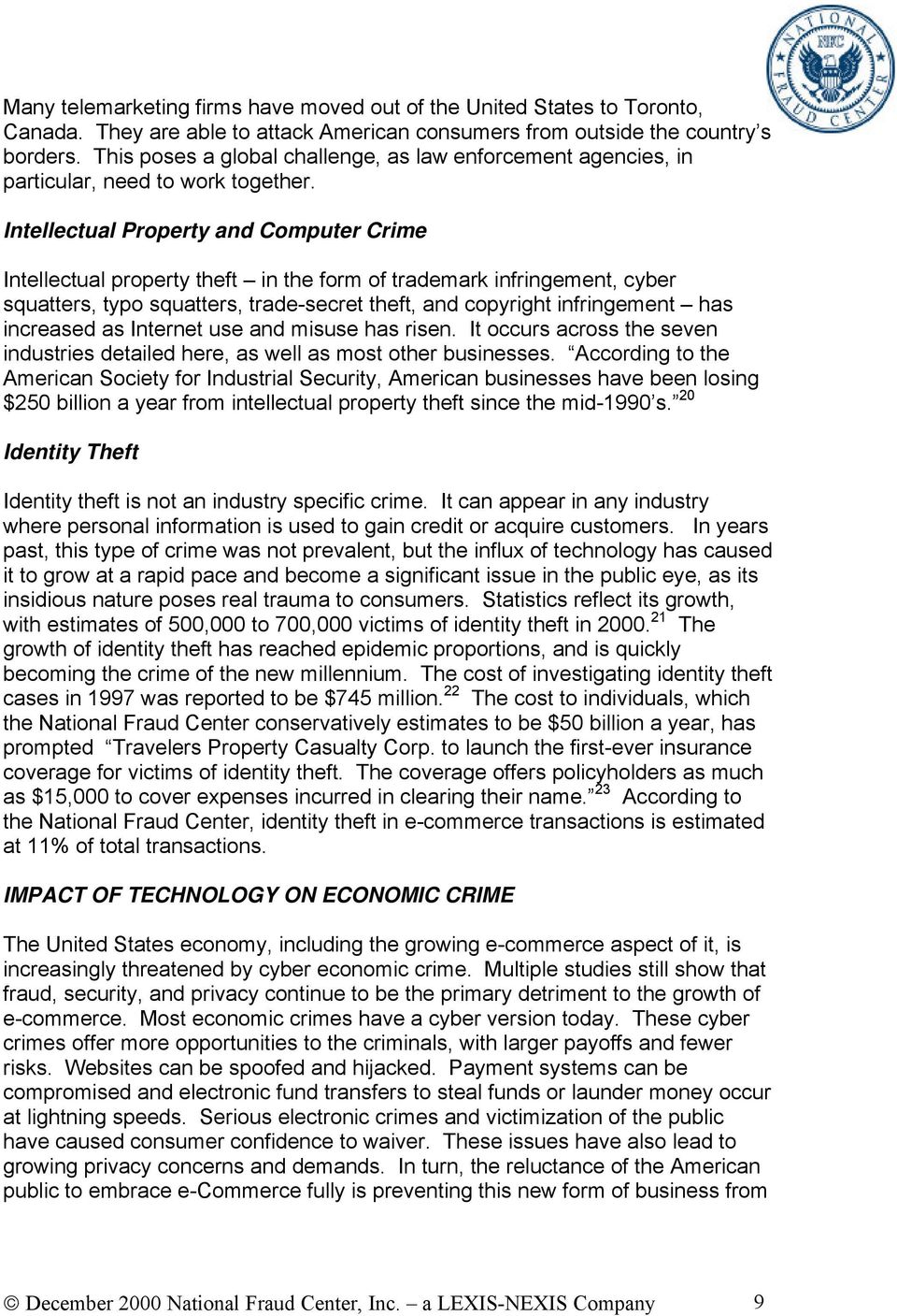 Intellectual Property and Computer Crime Intellectual property theft in the form of trademark infringement, cyber squatters, typo squatters, trade-secret theft, and copyright infringement has