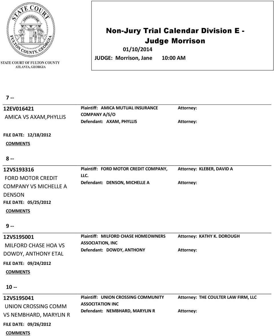 Defendant: DENSON, MICHELLE A KLEBER, DAVID A 9 -- 12VS195001 MILFORD CHASE HOA VS DOWDY, ANTHONY ETAL FILE DATE: 09/24/2012 Plaintiff: MILFORD CHASE HOMEOWNERS