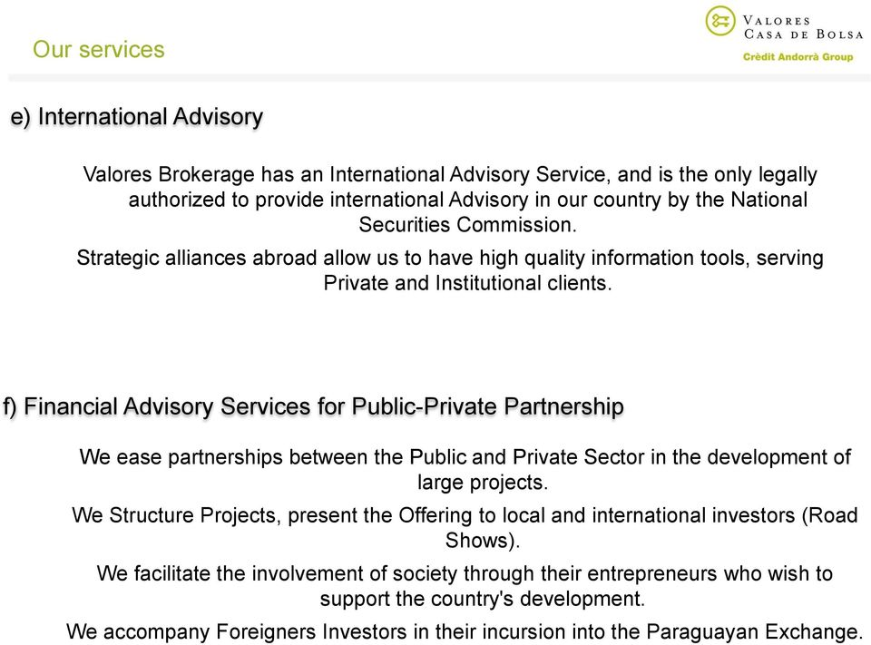 f) Financial Advisory Services for Public-Private Partnership We ease partnerships between the Public and Private Sector in the development of large projects.