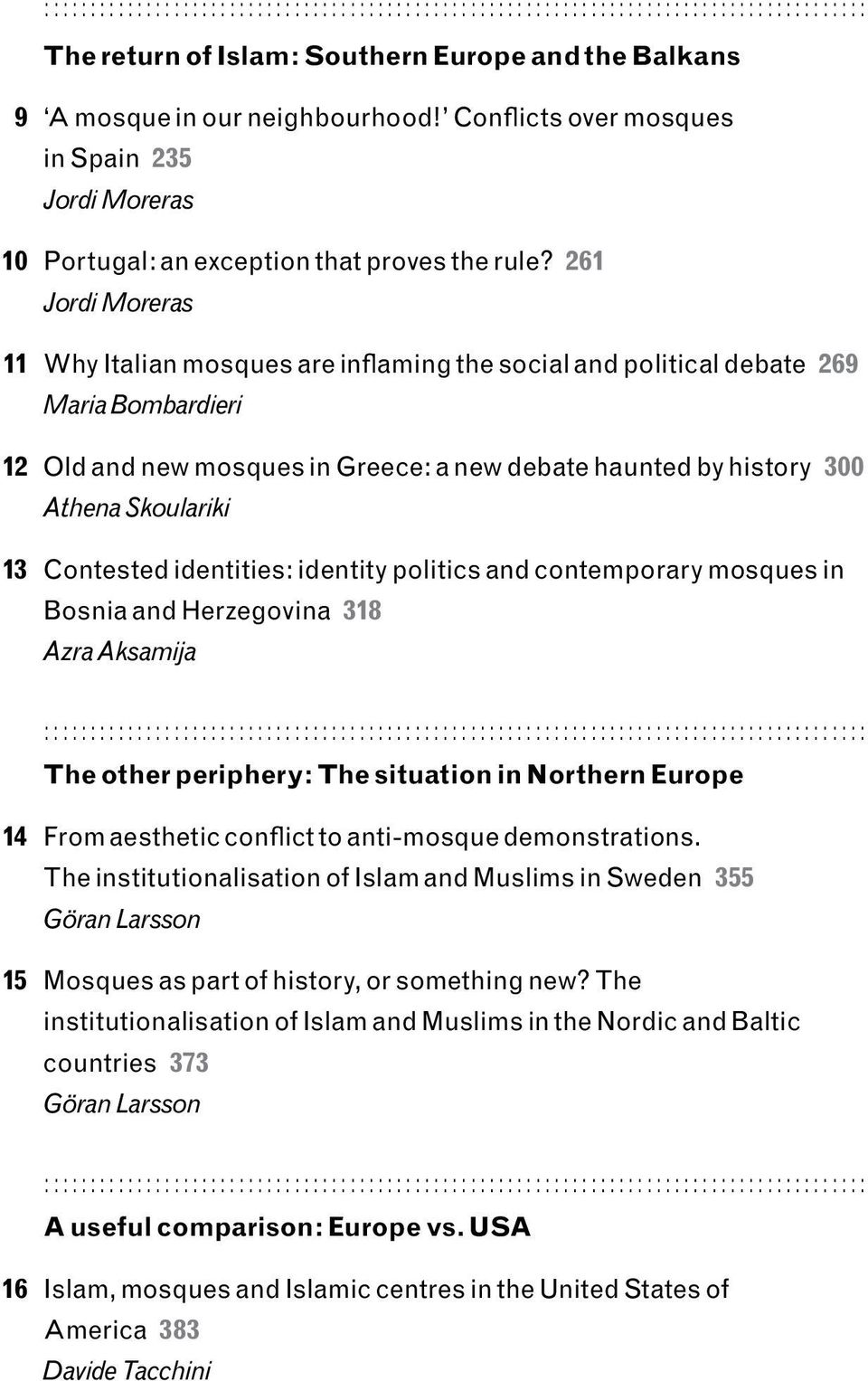 261 Jordi Moreras 11 Why Italian mosques are inflaming the social and political debate 269 Maria Bombardieri 12 Old and new mosques in Greece: a new debate haunted by history 300 Athena Skoulariki 13