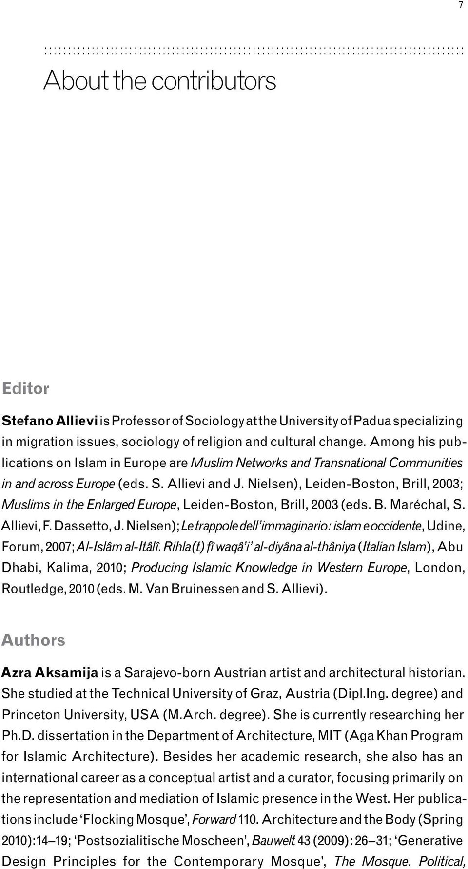 Allievi and J. Nielsen), Leiden Boston, Brill, 2003; Muslims in the Enlarged Europe, Leiden Boston, Brill, 2003 (eds. B. Maréchal, S. Allievi, F. Dassetto, J.