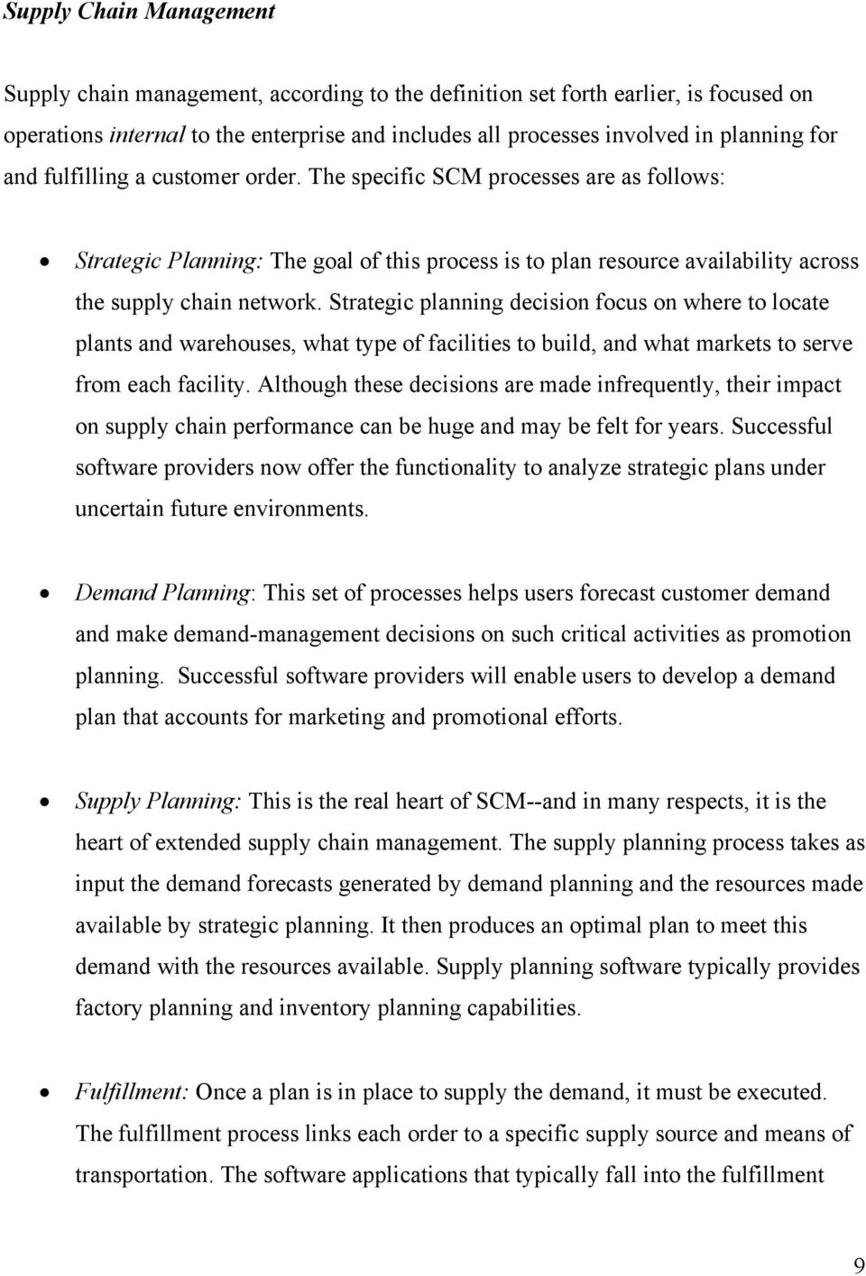 Strategic planning decision focus on where to locate plants and warehouses, what type of facilities to build, and what markets to serve from each facility.