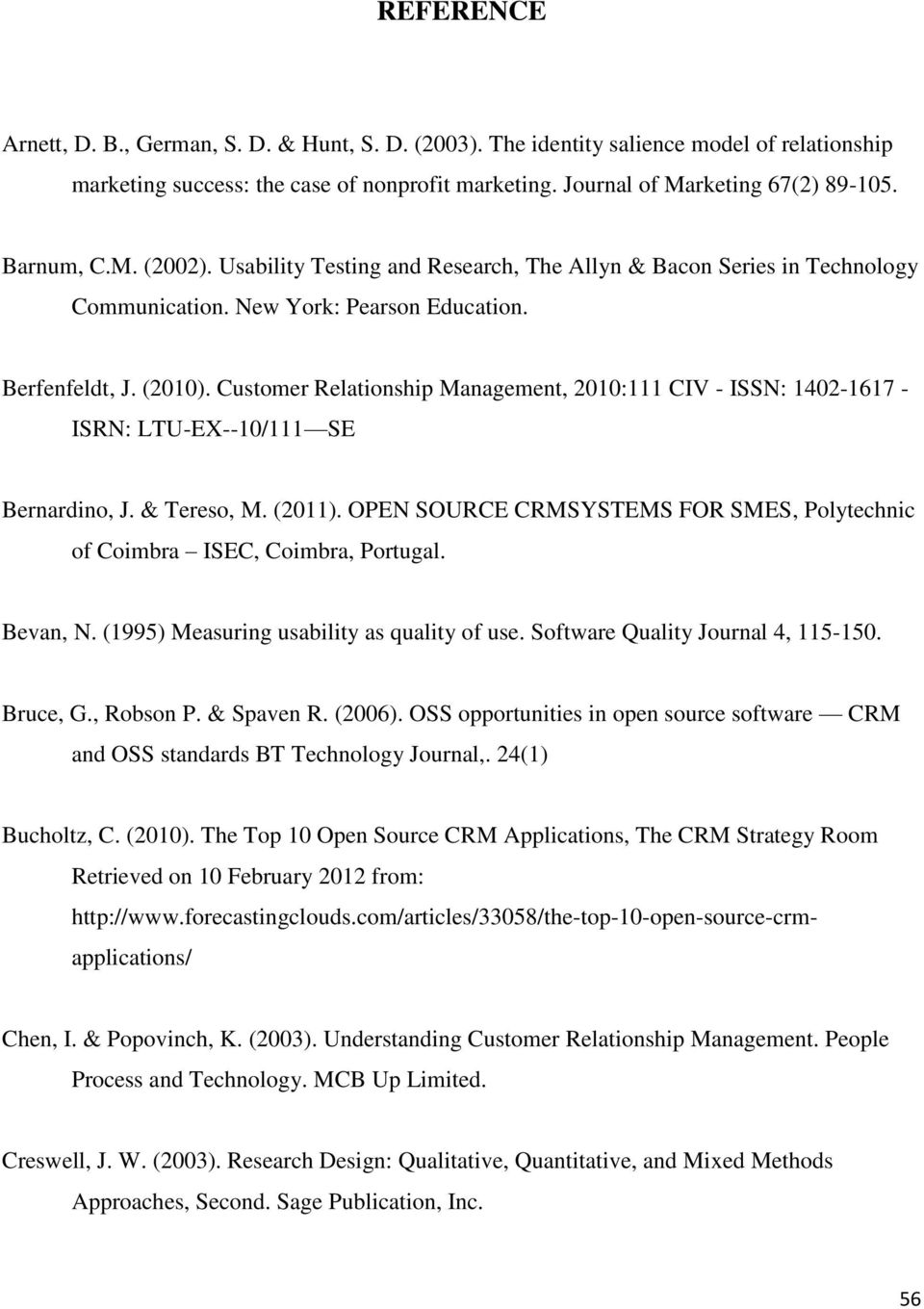 Customer Relationship Management, 2010:111 CIV - ISSN: 1402-1617 - ISRN: LTU-EX--10/111 SE Bernardino, J. & Tereso, M. (2011).